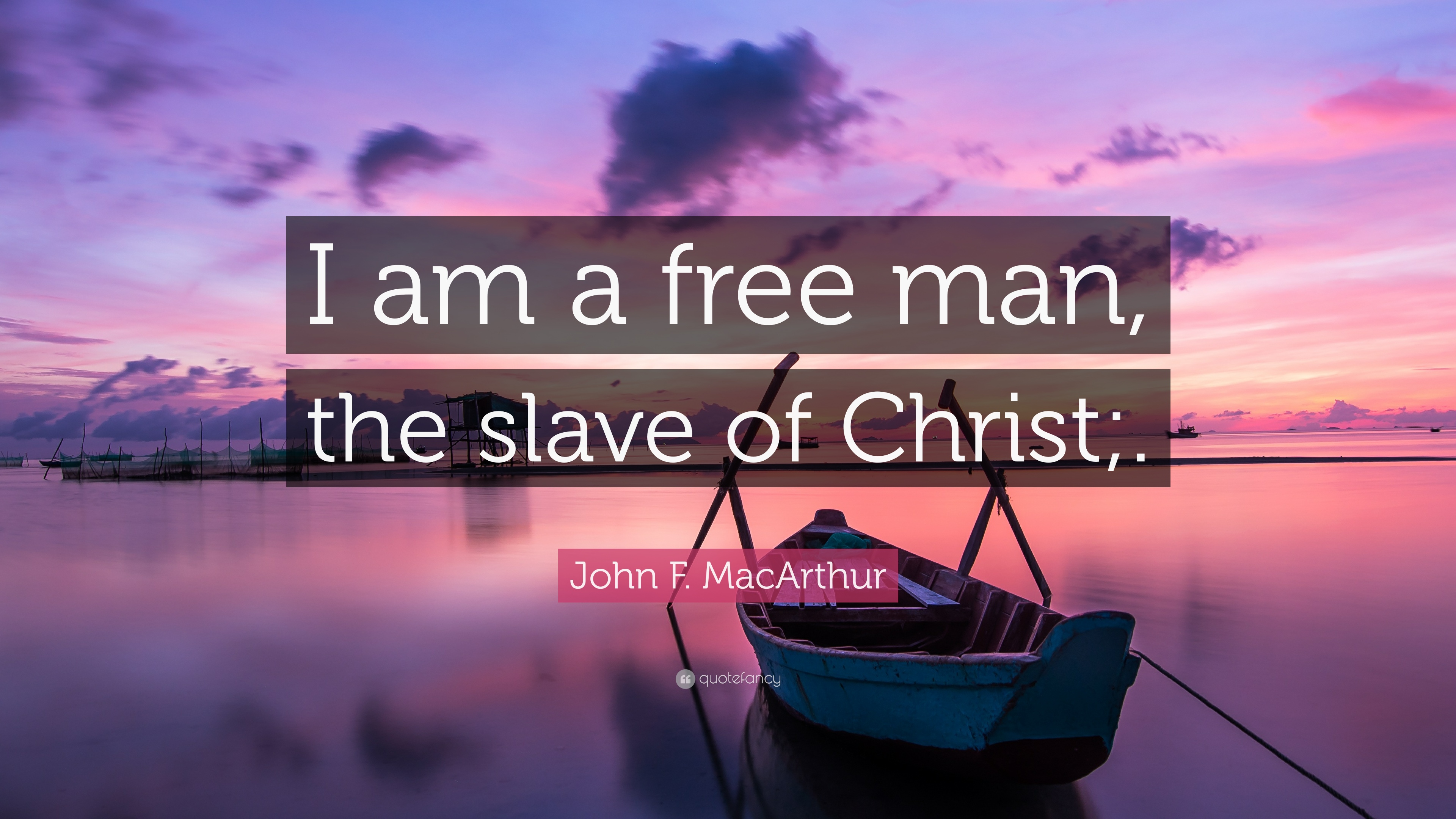 "John Macarthur Quotes John Fmacarthur Quote ""I Am A Free Man The Slave Of Christ"