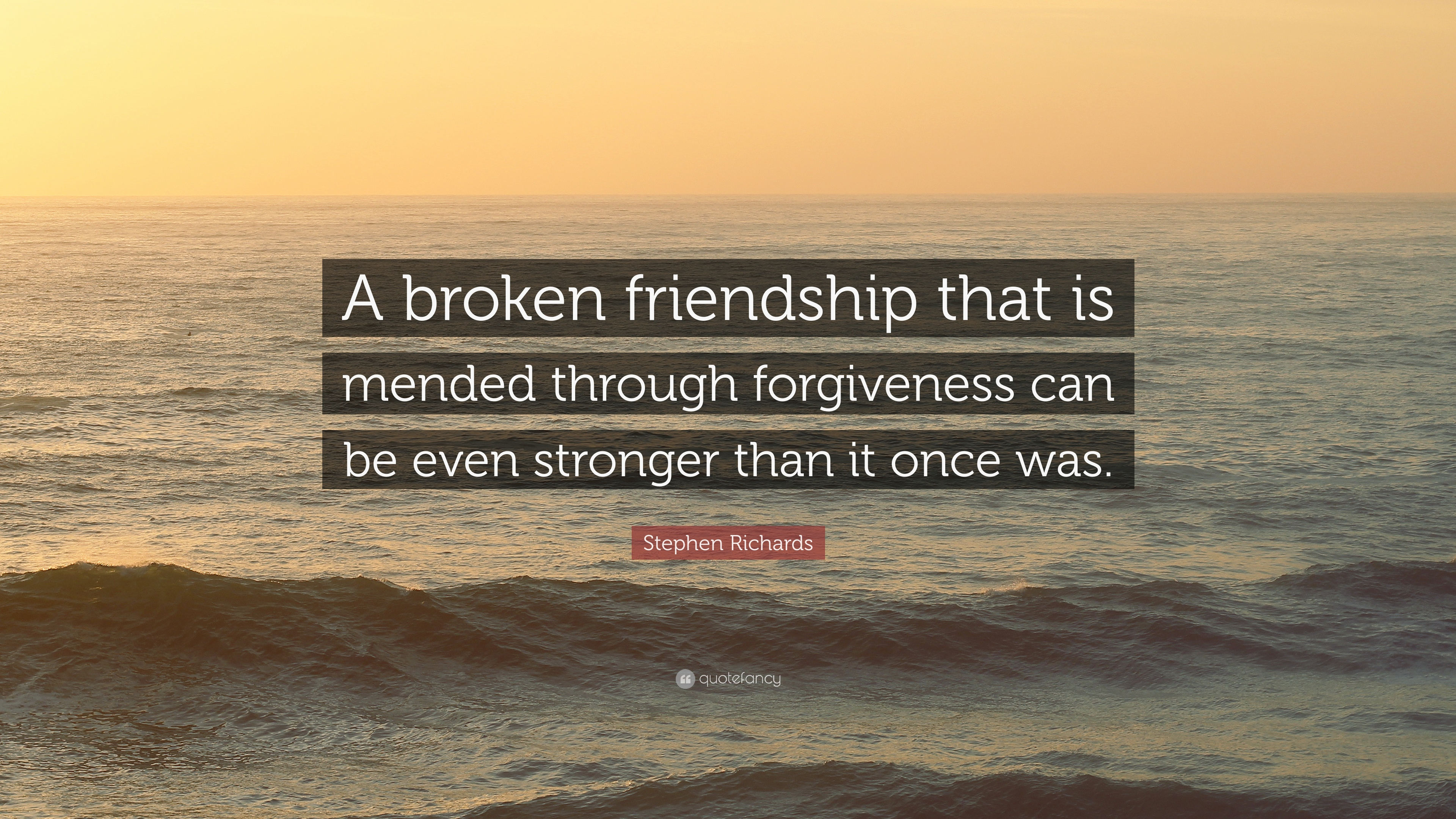 "Quotes About Friendship And Forgiveness Stephen Richards Quote ""A Broken Friendship That Is Mended"