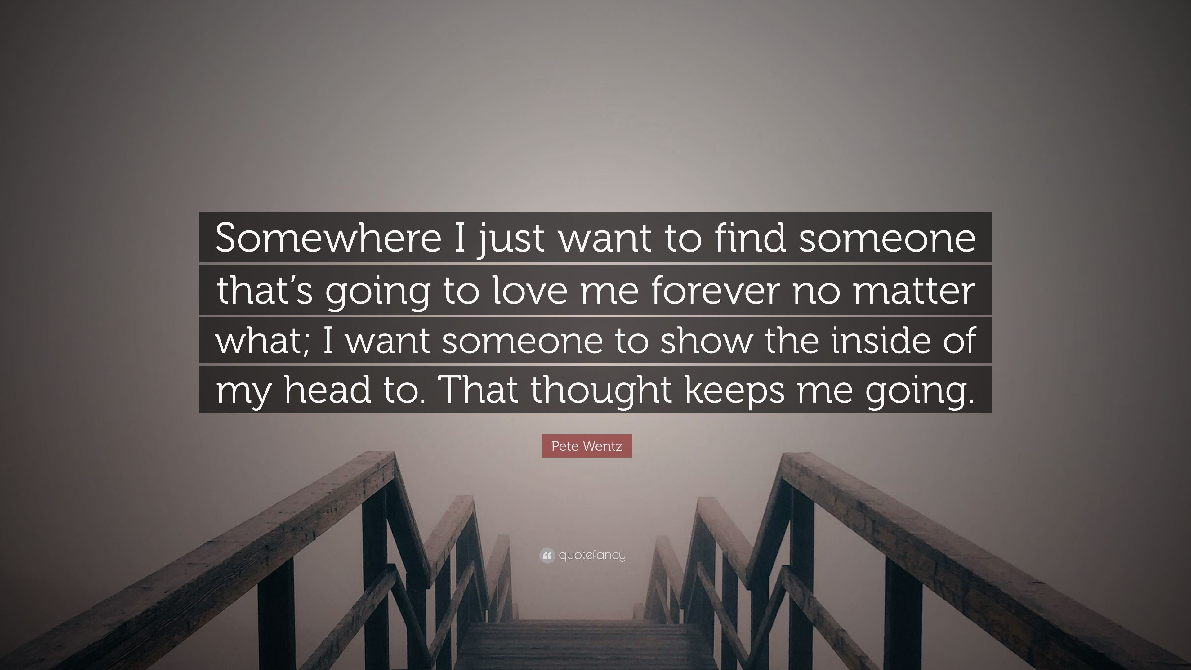 "Pete Wentz Quote ""Somewhere I just want to find someone that s going to love"