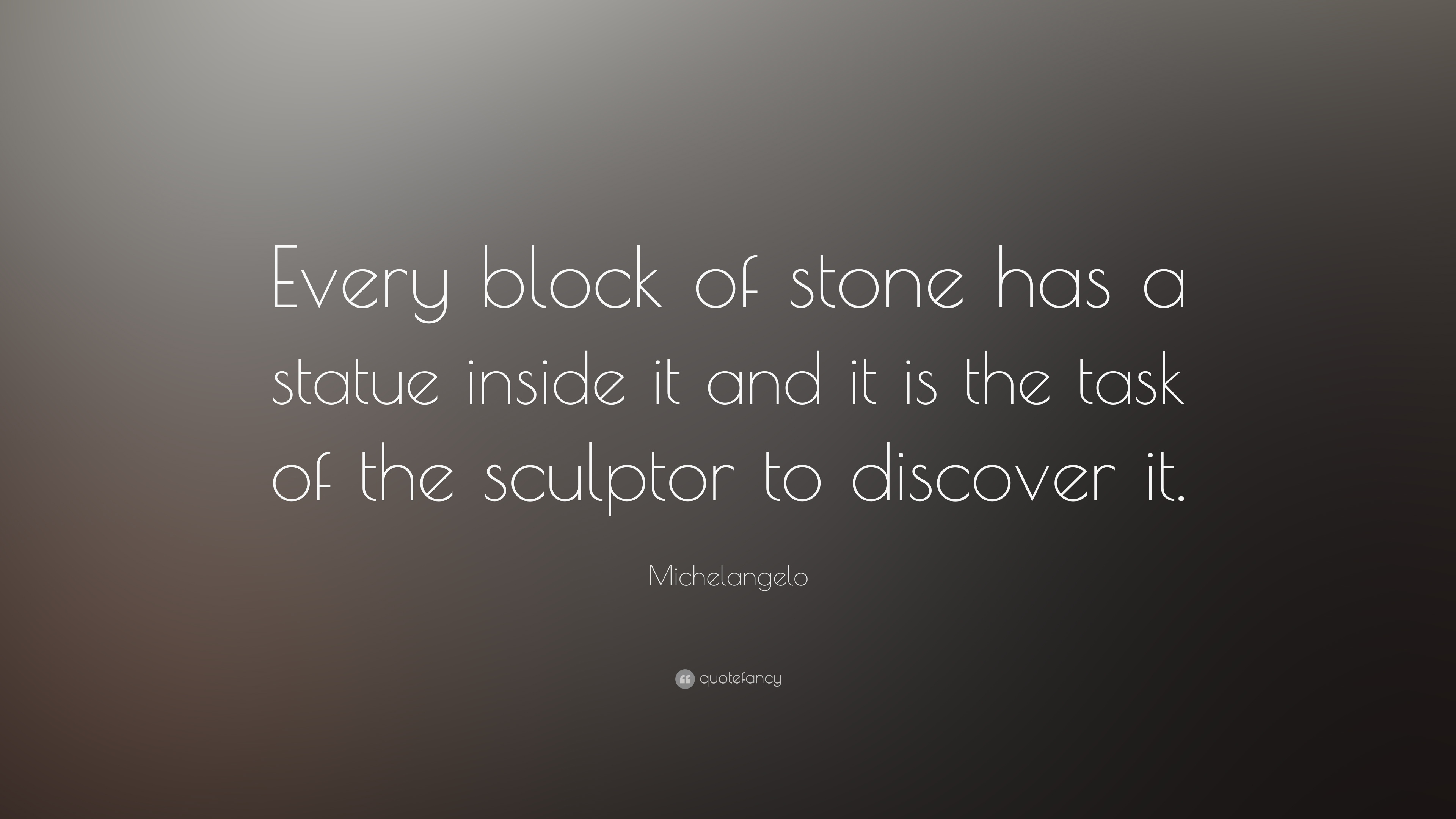 "Statue Quotes Michelangelo Quote ""Every Block Of Stone Has A Statue Inside It"