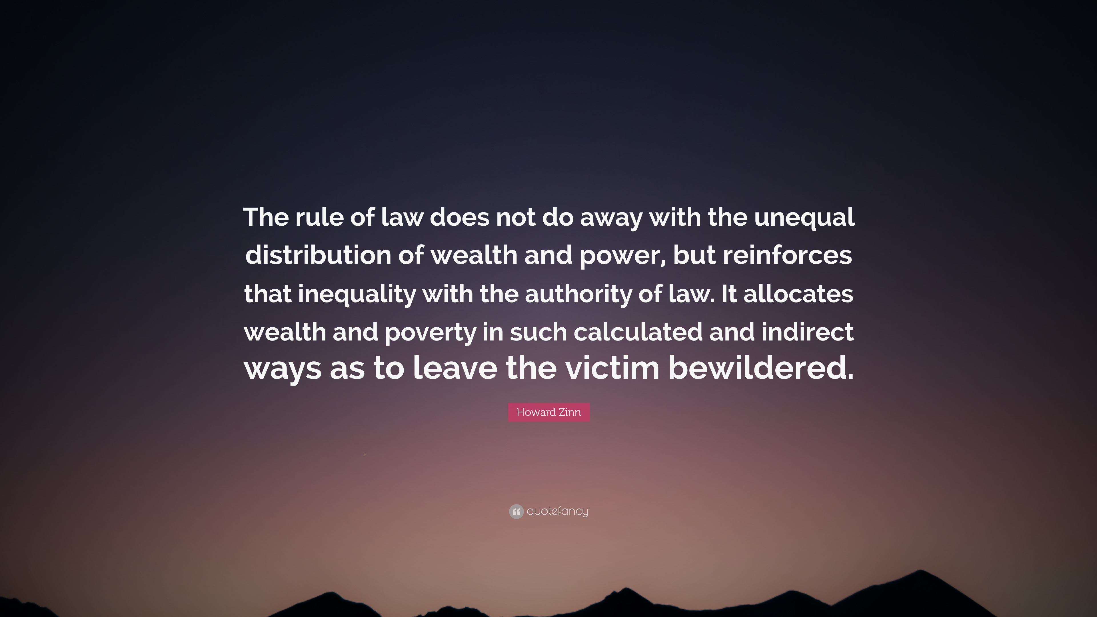 "Howard Zinn Quote: ""The Rule Of Law Does Not Do Away With"