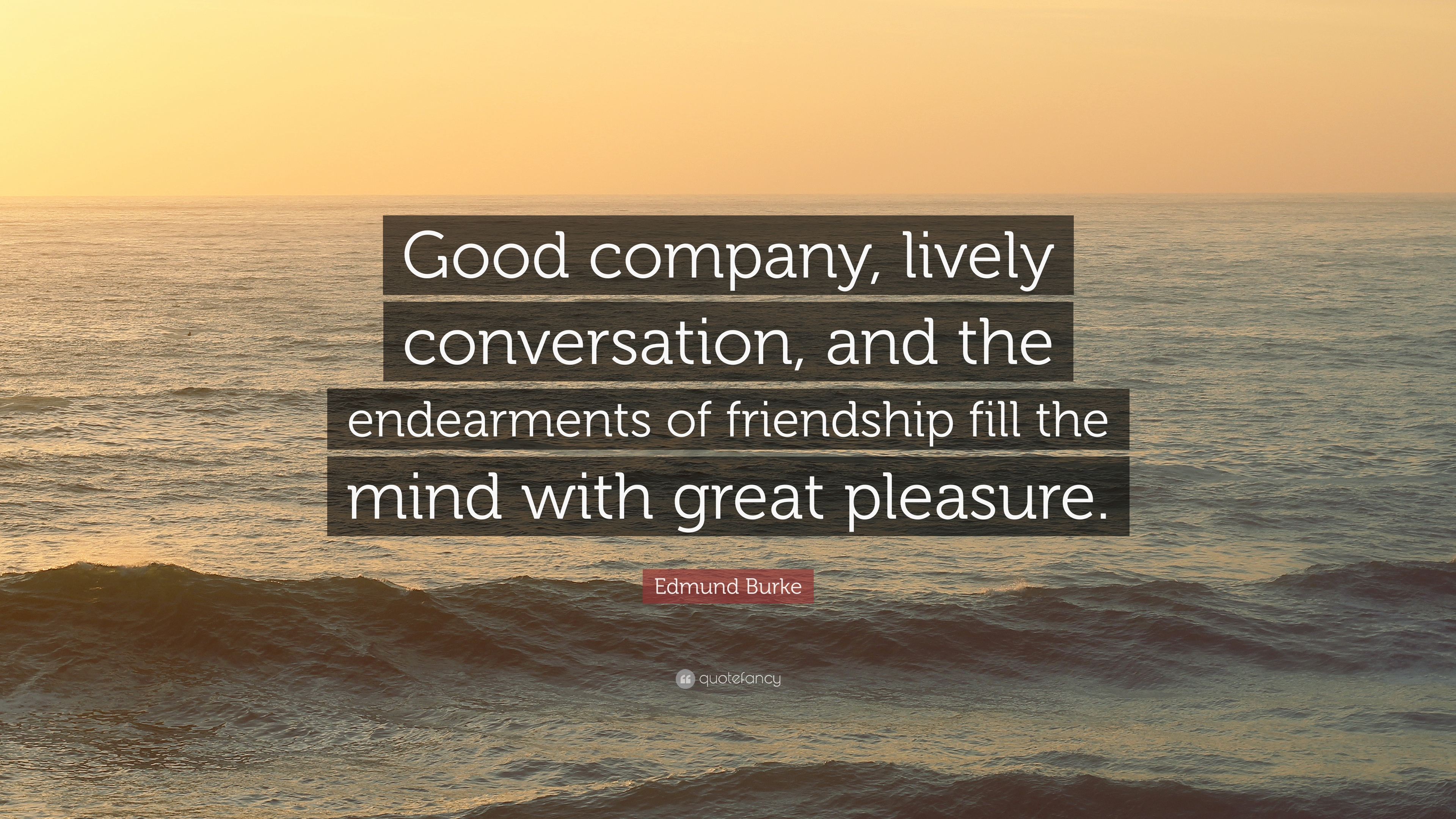 "Edmund Burke Quote: ""Good Company, Lively Conversation"