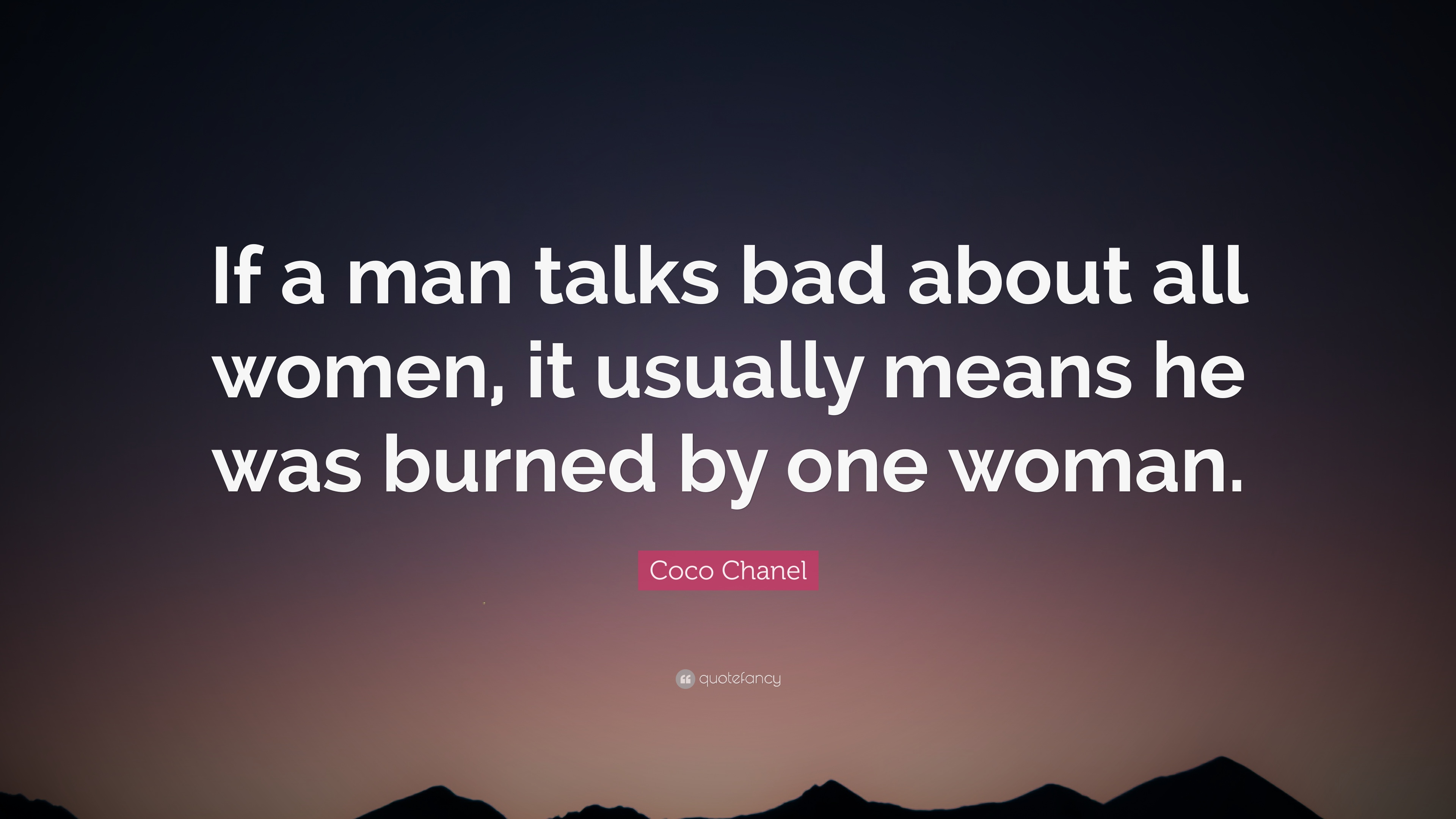 """Coco Chanel Quote: """"If a man talks bad about all women, it usually"""