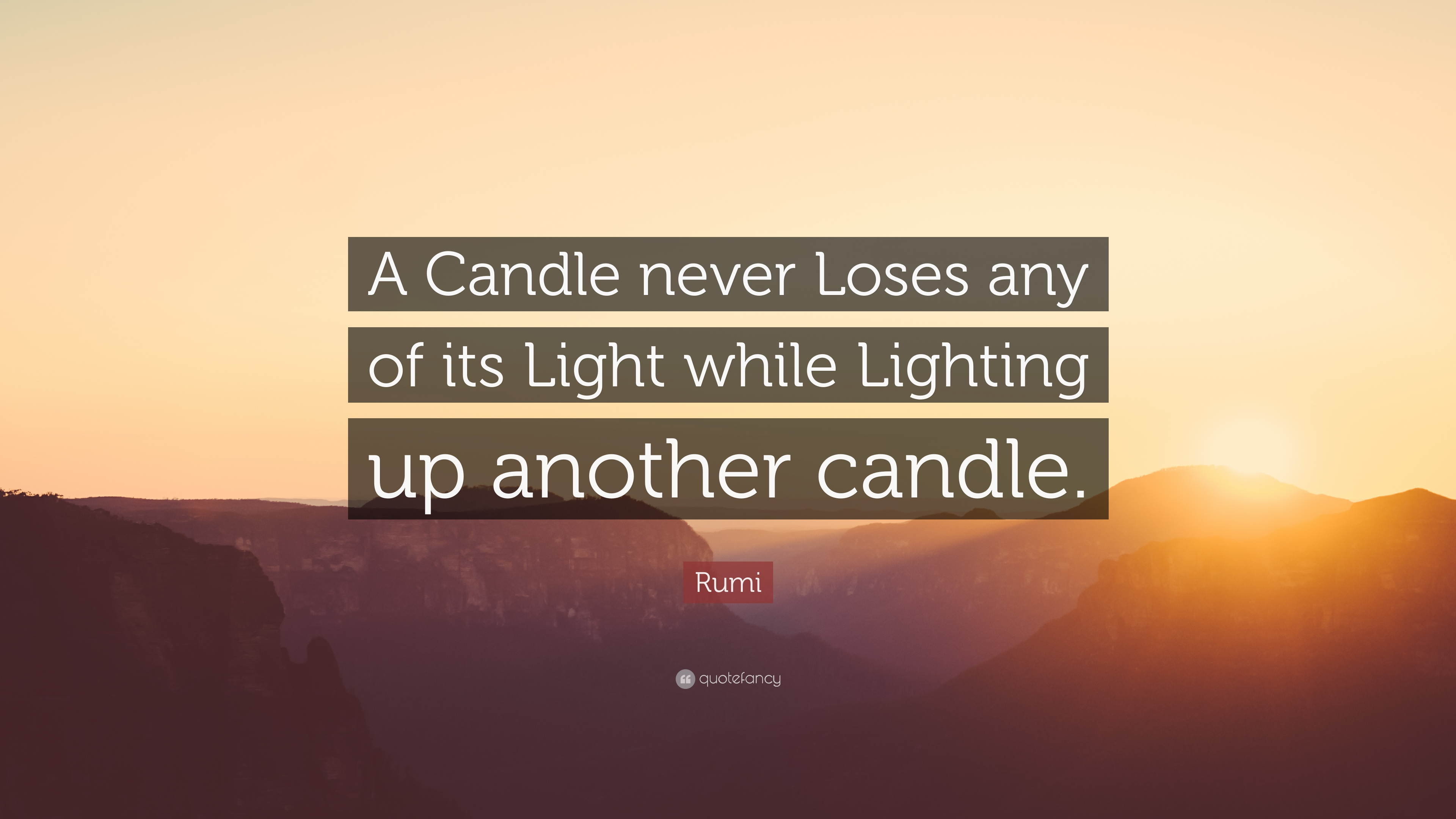 Rumi Quote A Candle Never Loses Any Of Its Light While Lighting Up