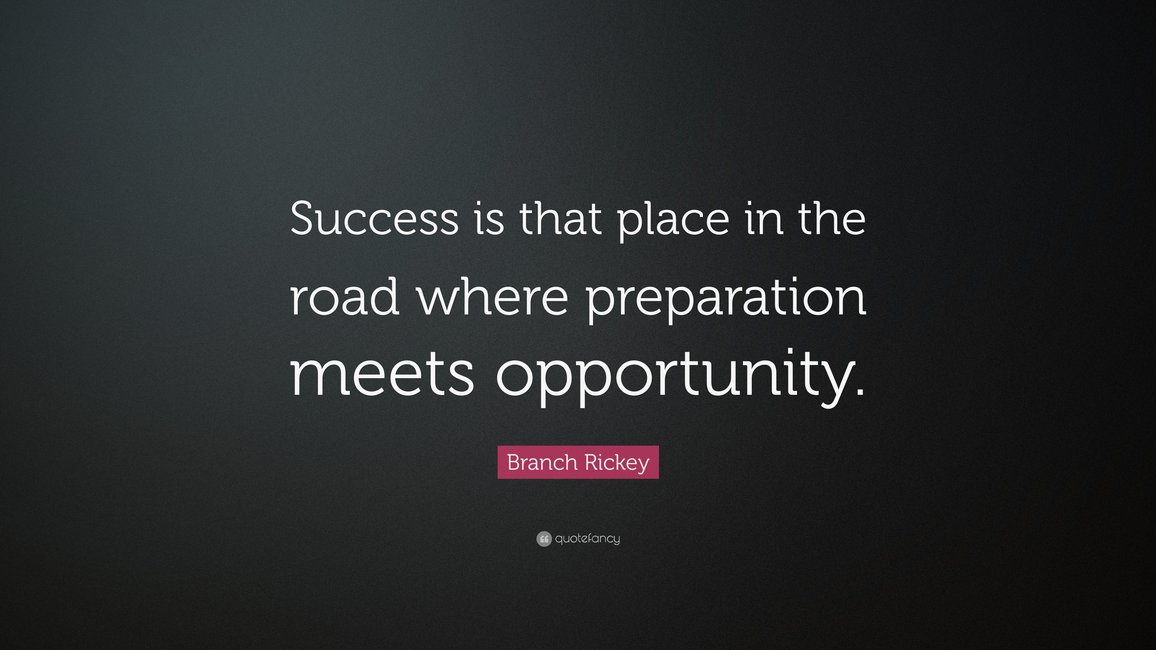"""Quote Success Is When Preparation Meets Opportunity: Branch Rickey Quote: """"Success Is That Place In The Road"""