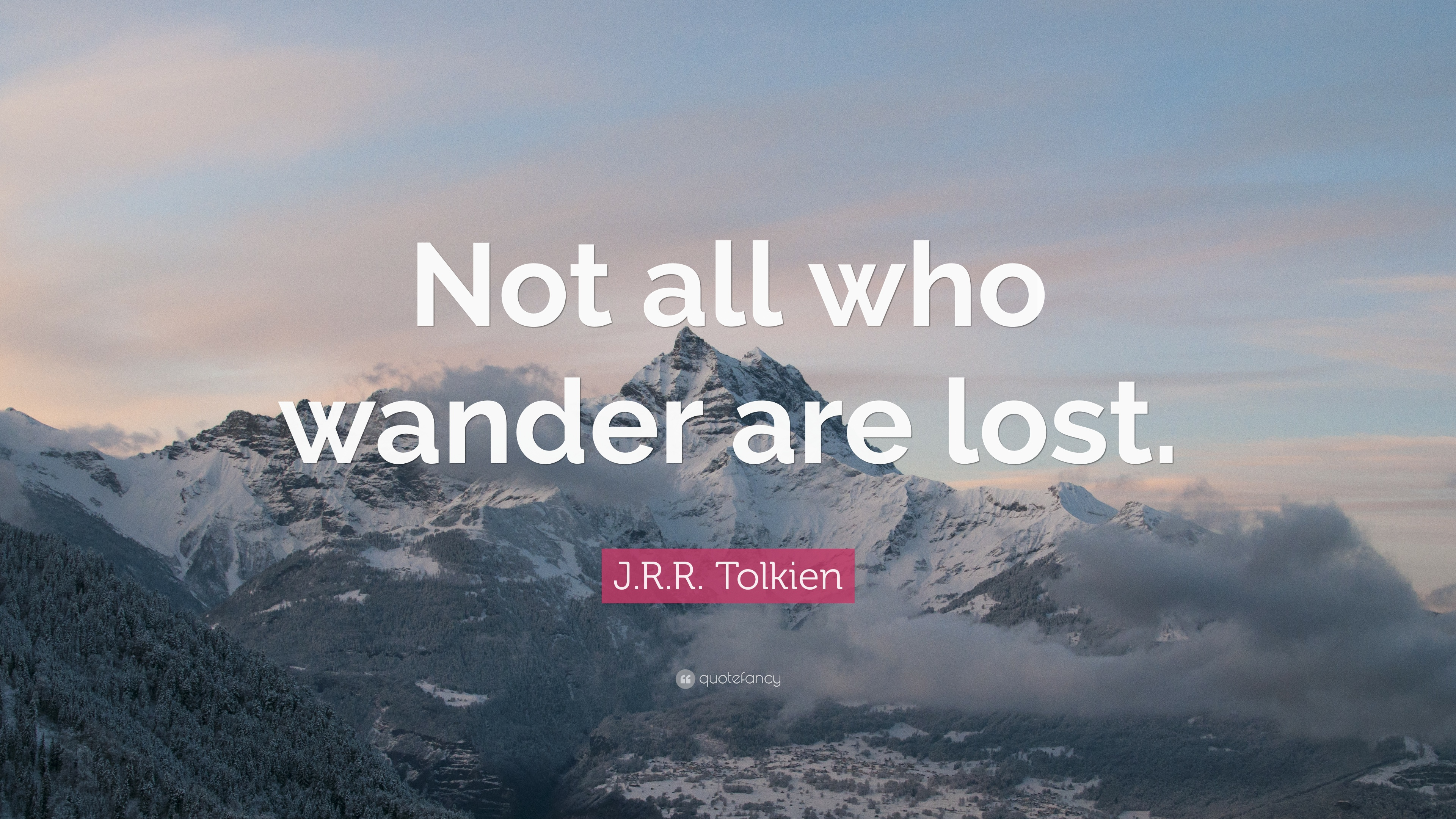 """J. R. R. Tolkien Quote: """"Not all who wander are lost."""" (21 ..."""