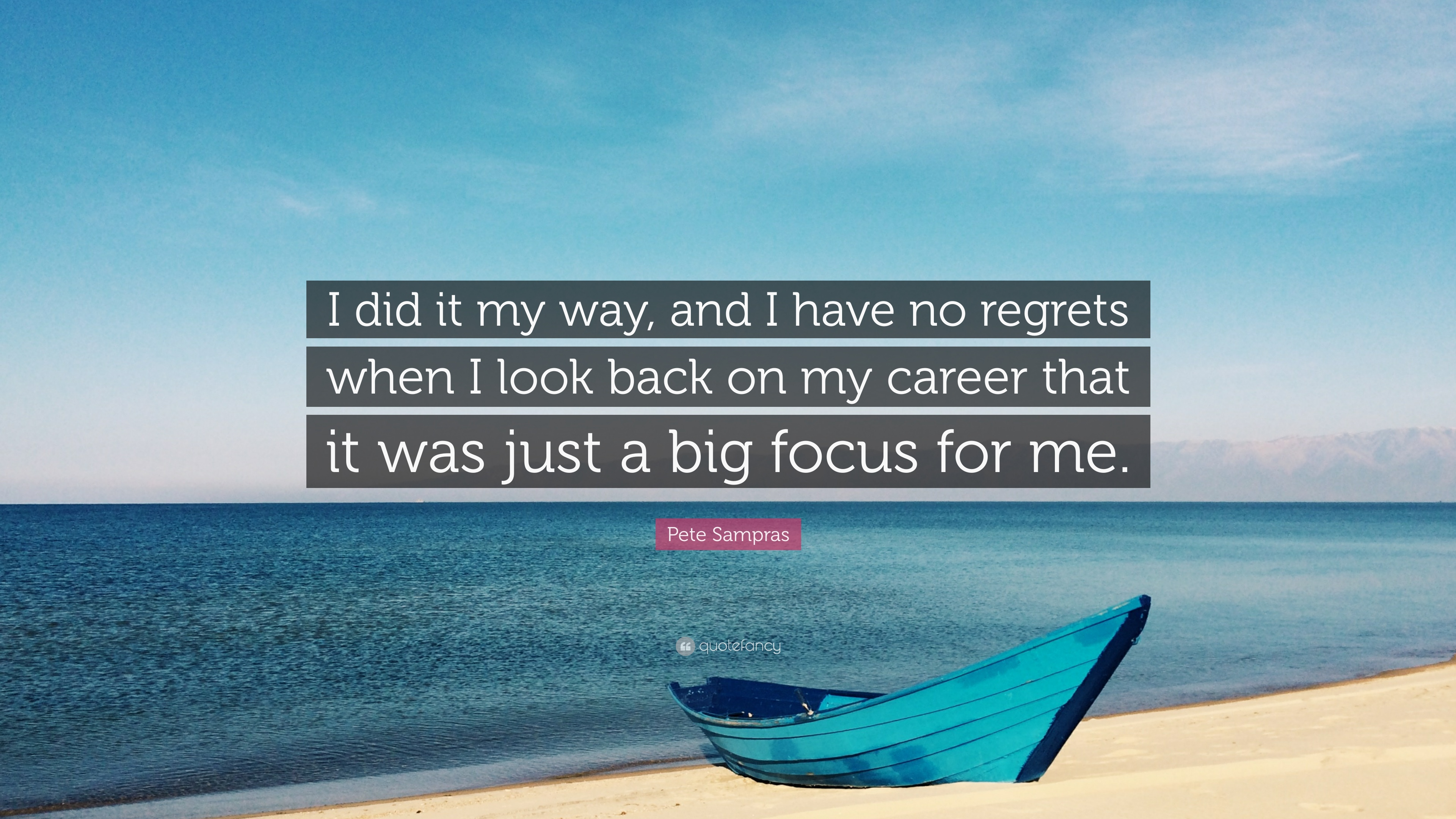 Pete Sampras Quote I Did It My Way And I Have No Regrets When I