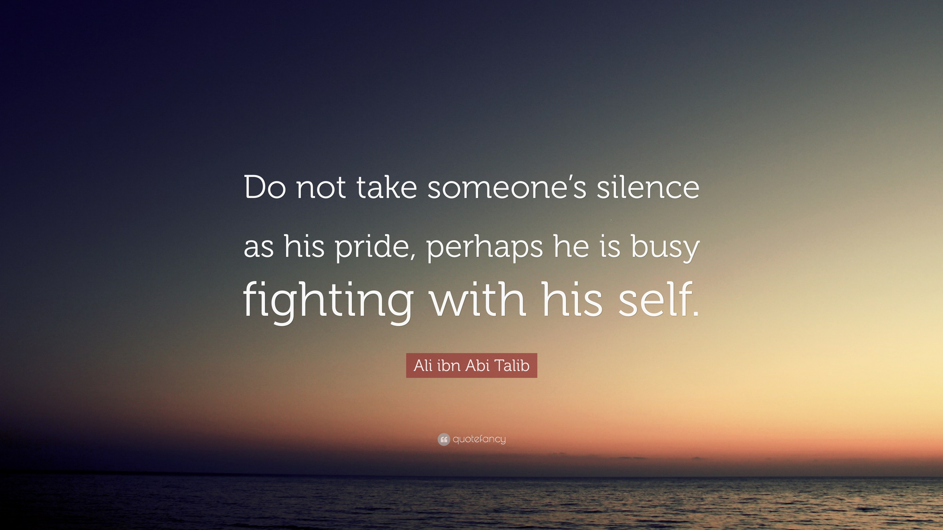 """ali ibn abi talib quote """"do not take someone s silence as his"""