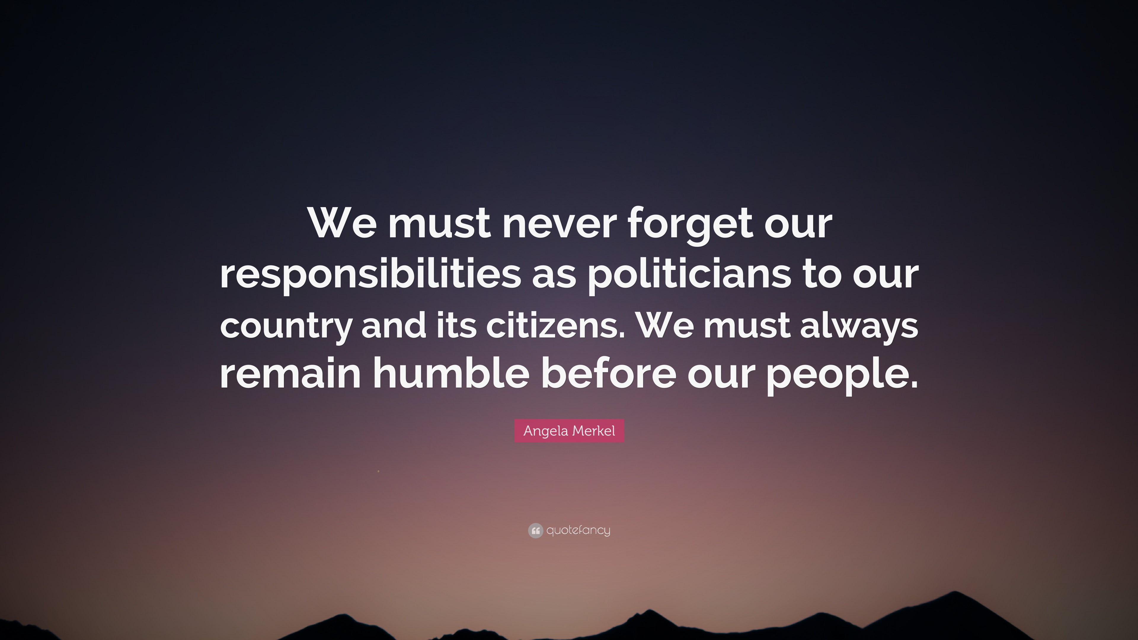 Angela Merkel Quote We Must Never Forget Our Responsibilities As