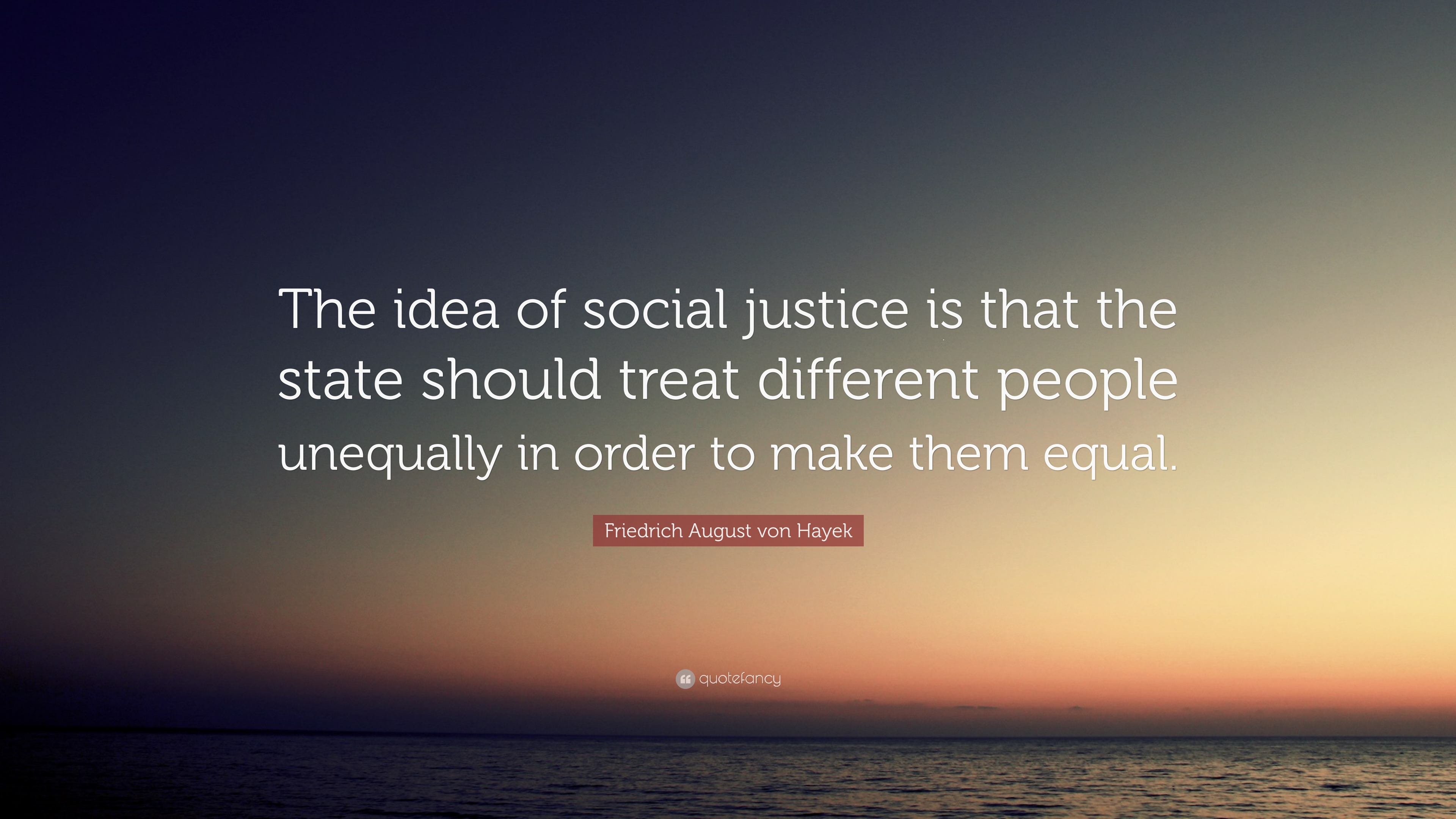 "Social Justice Quotes Friedrich August Von Hayek Quote ""The Idea Of Social Justice Is ."