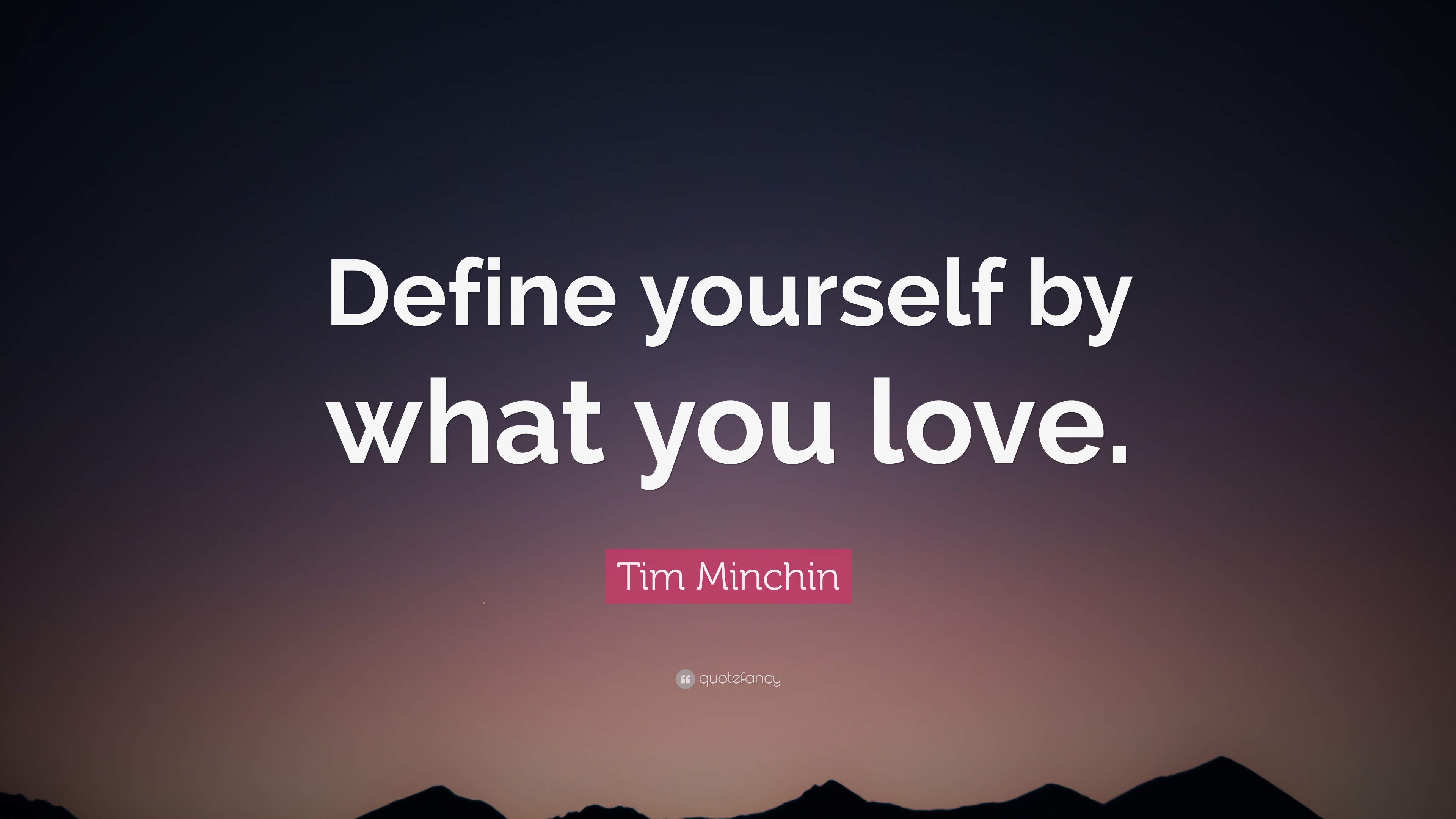 "Tim Minchin Quote: ""Define yourself by what you love."" (12"
