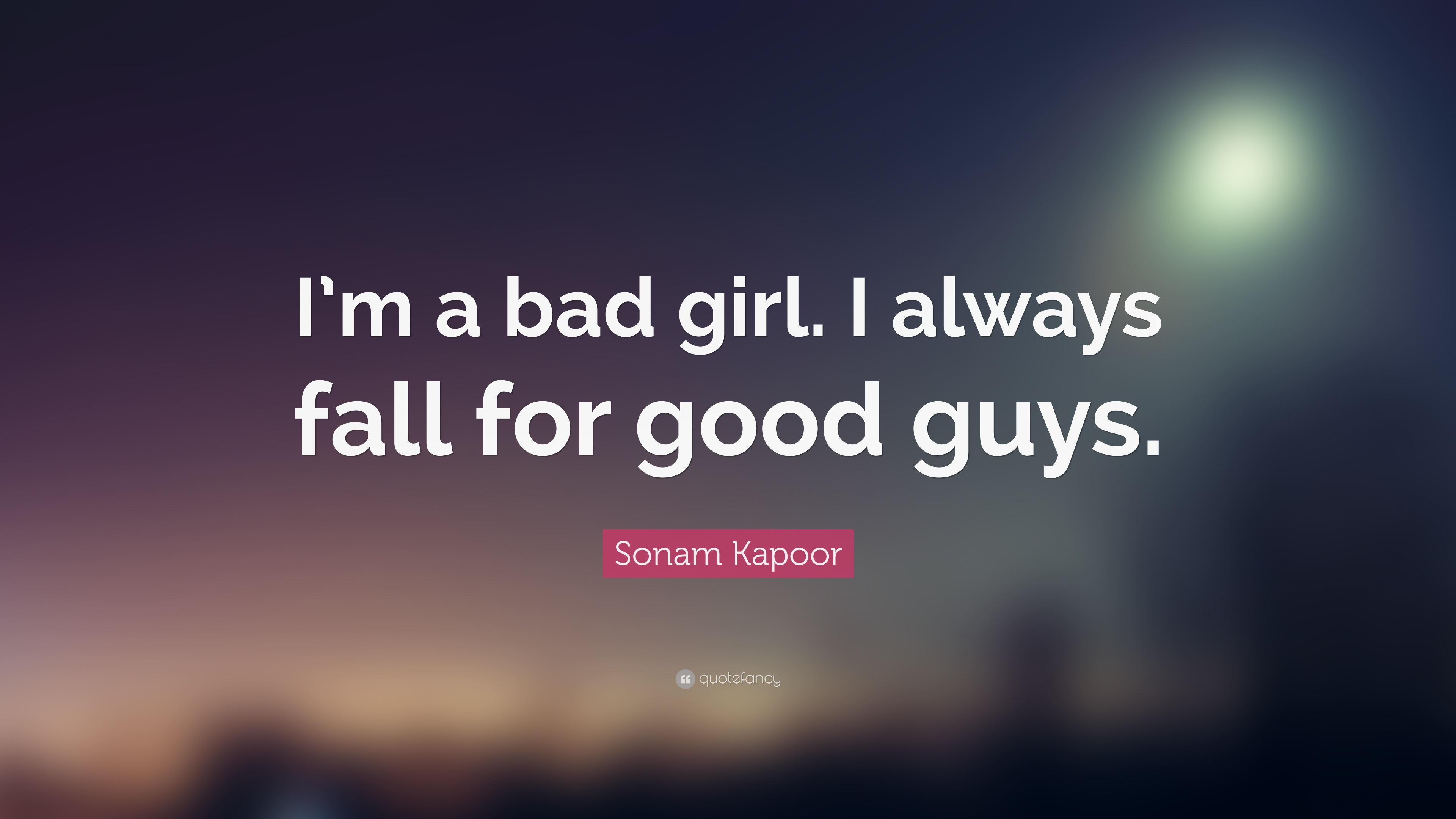 "Sonam Kapoor Quote: ""I'm a bad girl. I always fall for good guys"