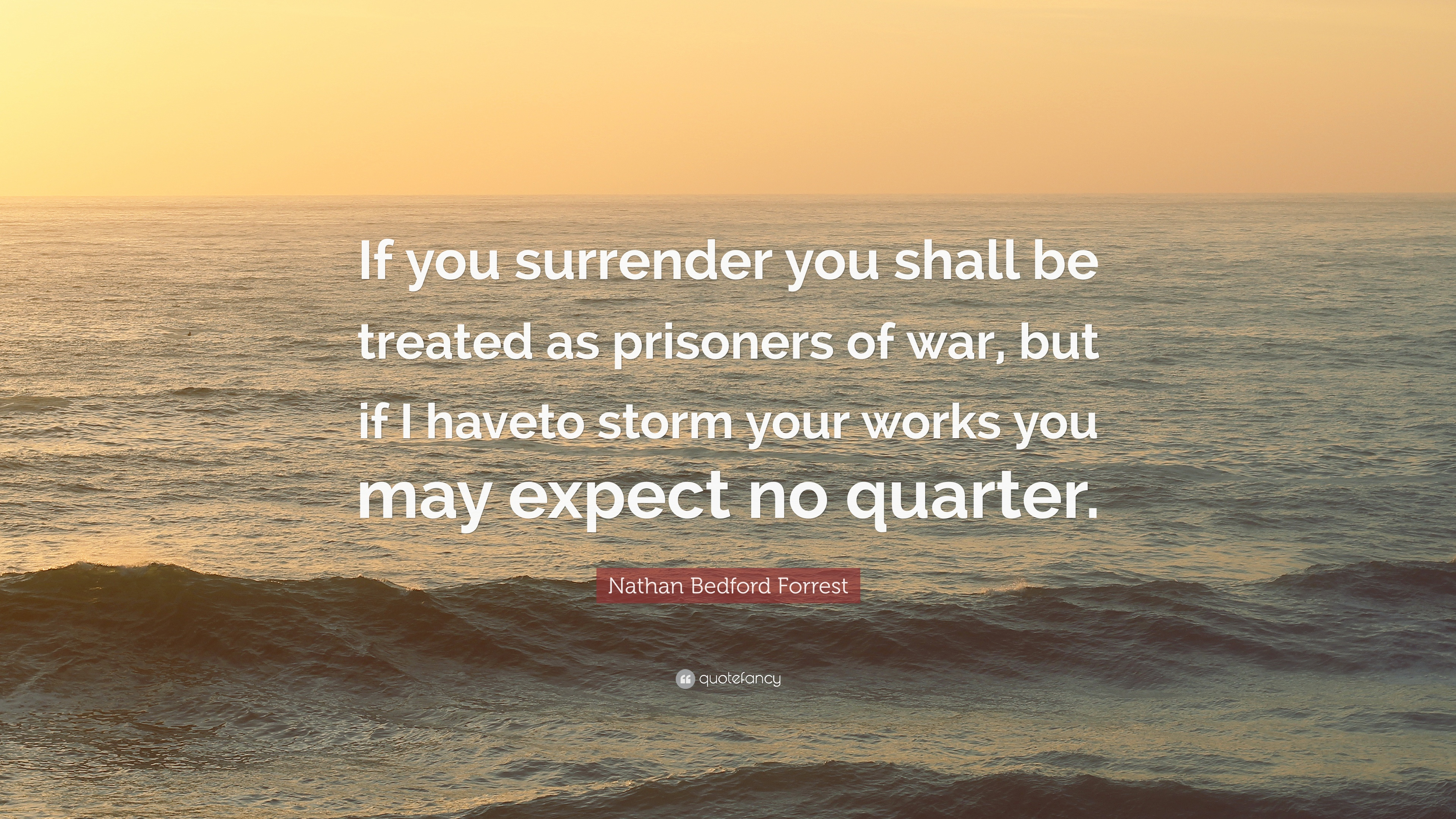 Nathan Bedford Forrest Quotes   Nathan Bedford Forrest Quote If You Surrender You Shall Be Treated