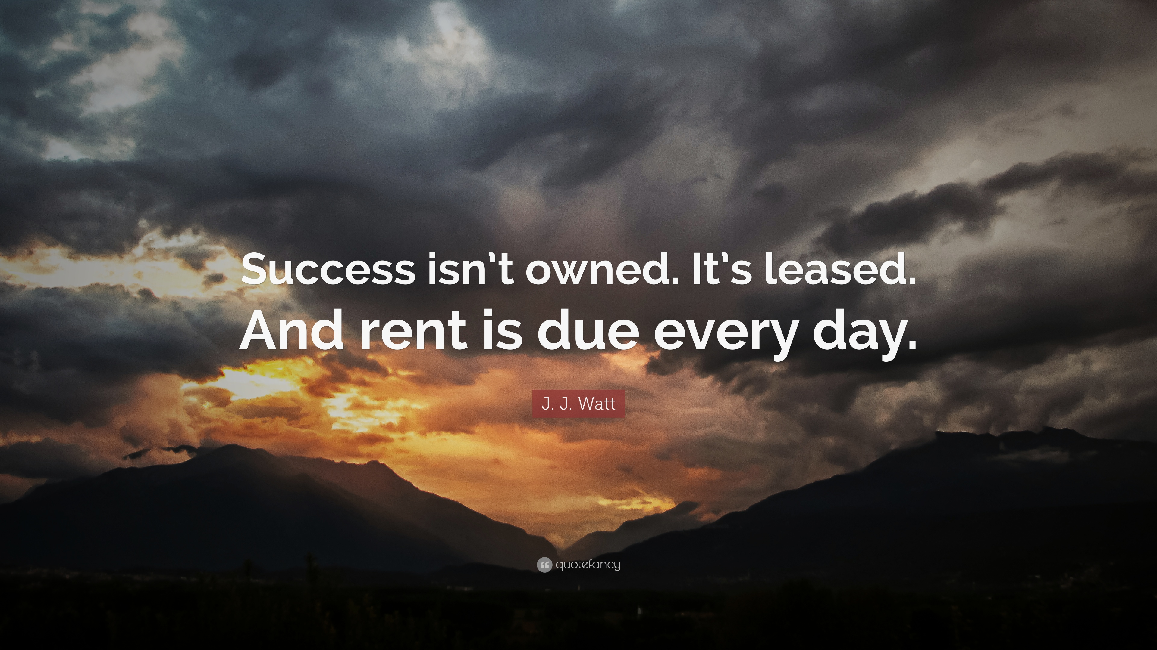 j j watt quote success isn t owned it s leased and