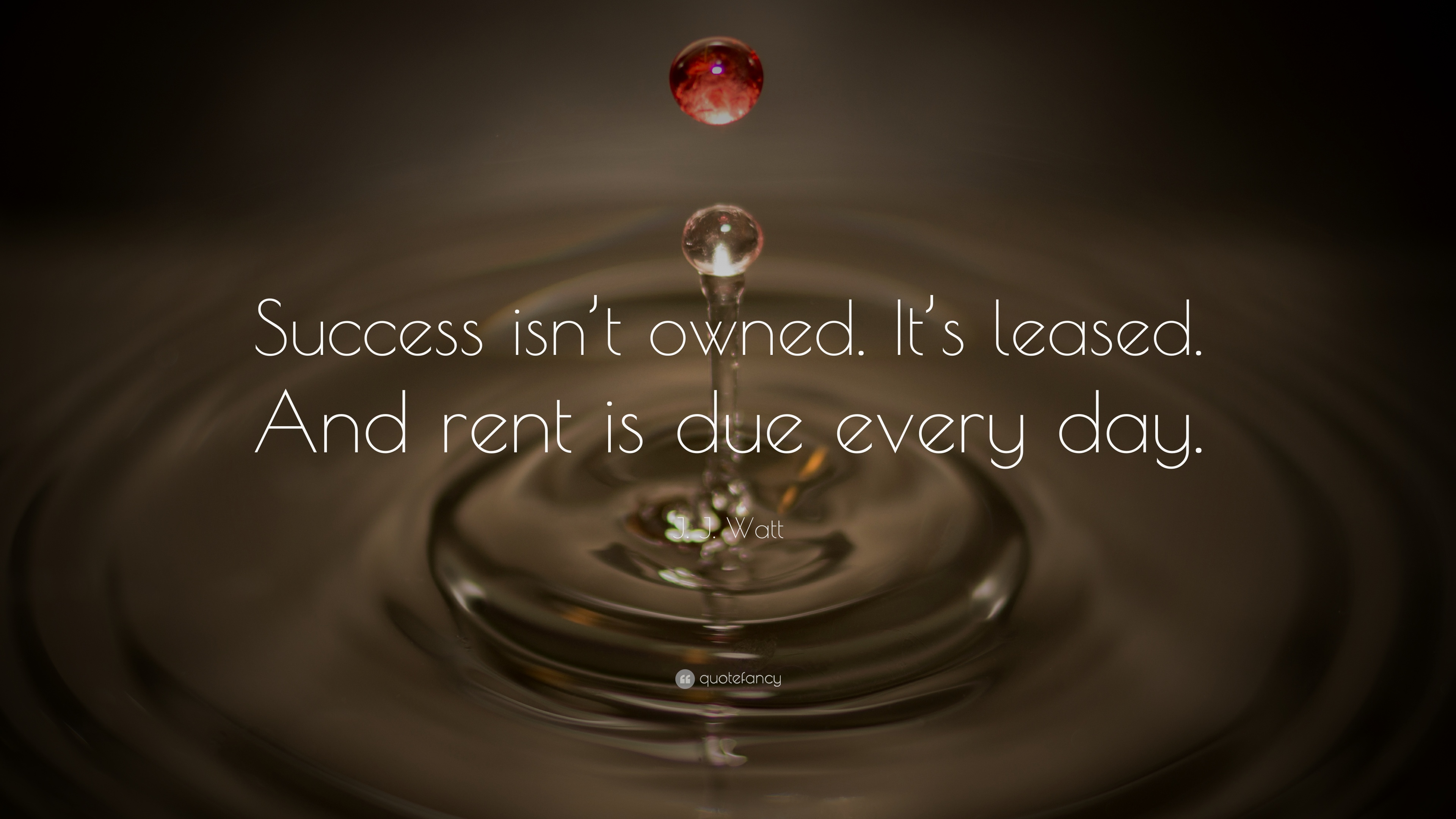 """J. J. Watt Quote: """"Success Isn't Owned. It's Leased. And"""