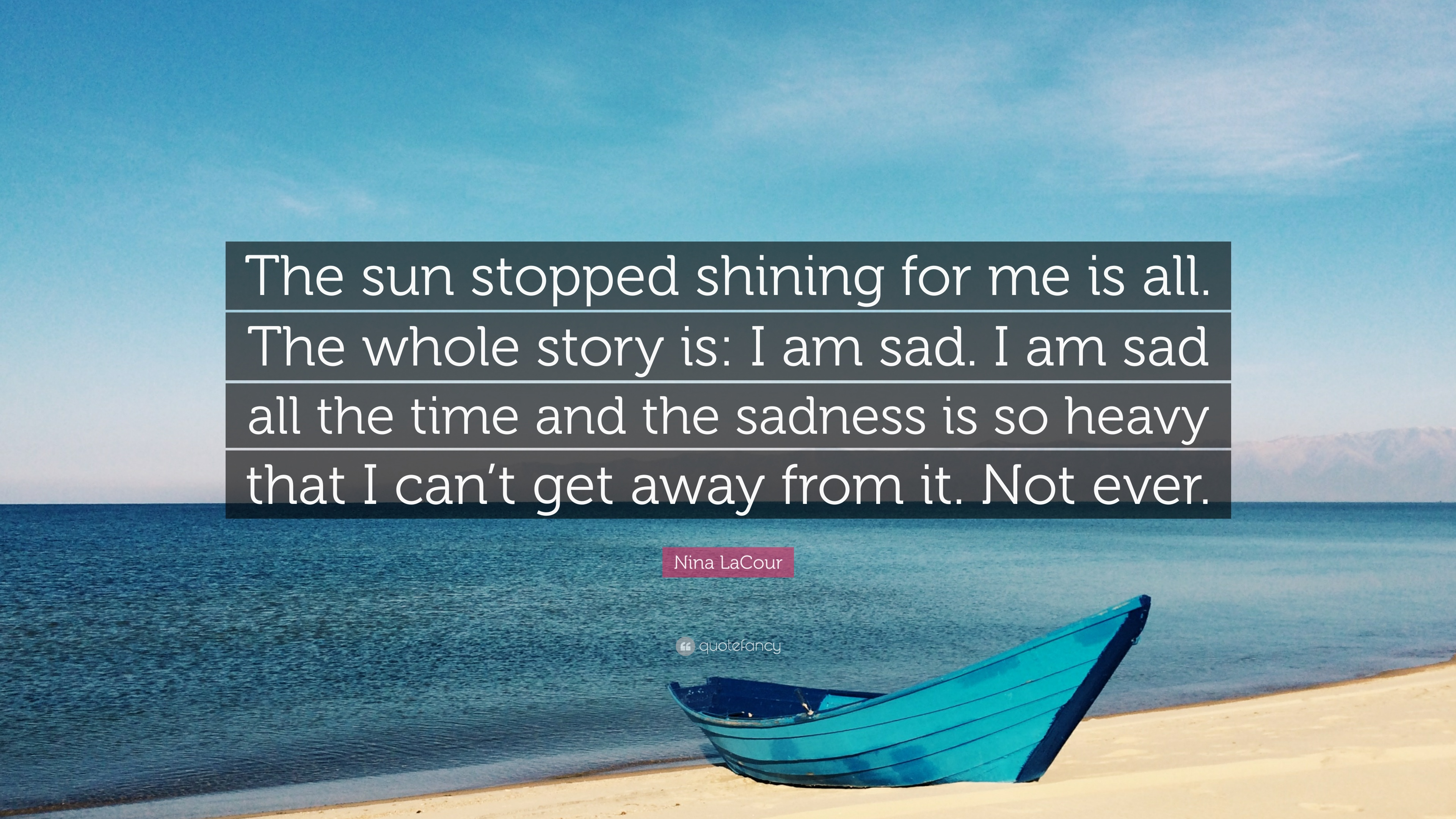 Nina LaCour Quote The Sun Stopped Shining For Me Is All Whole