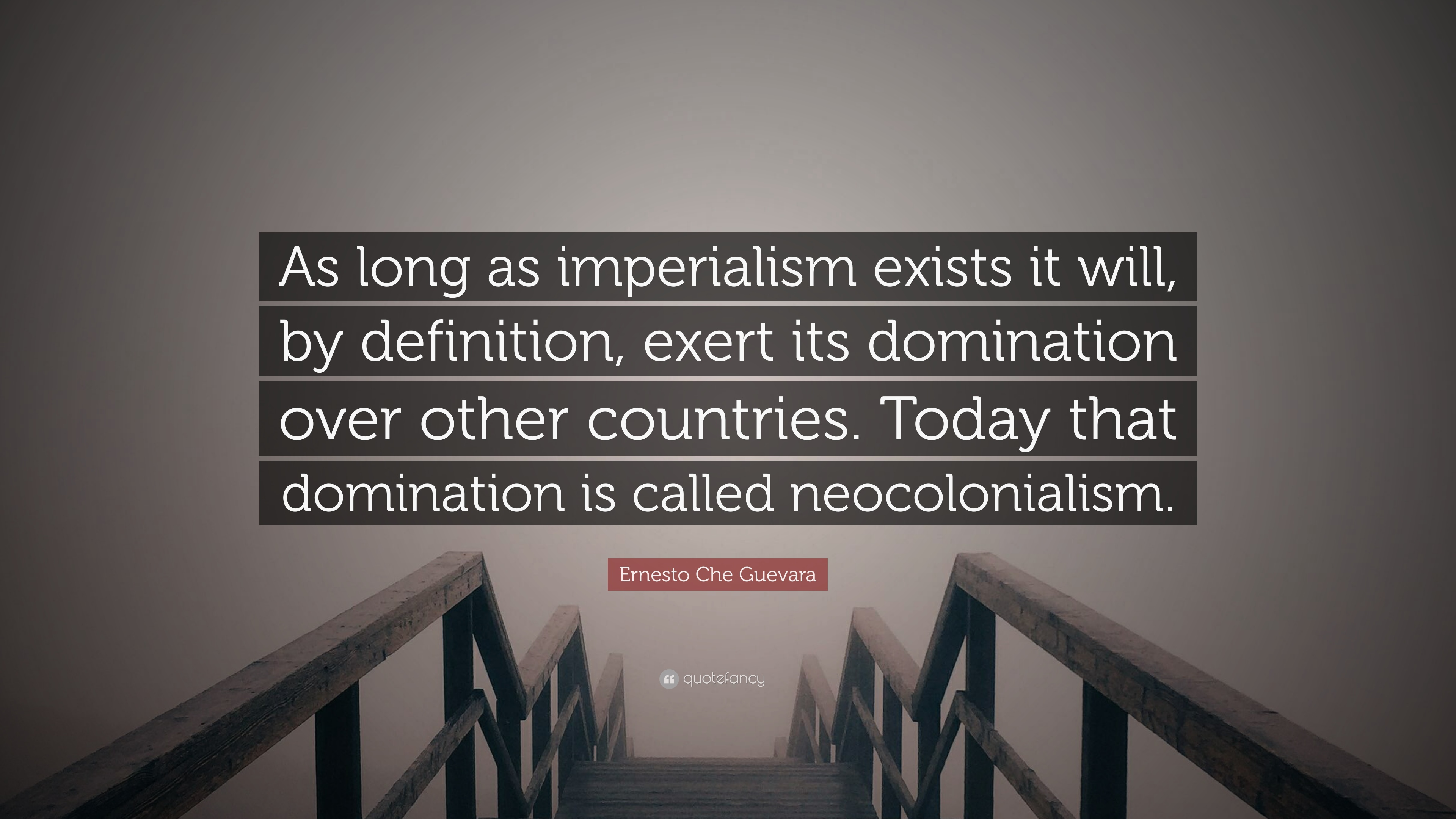 Ernesto Che Guevara Quote: U201cAs Long As Imperialism Exists It Will, By  Definition