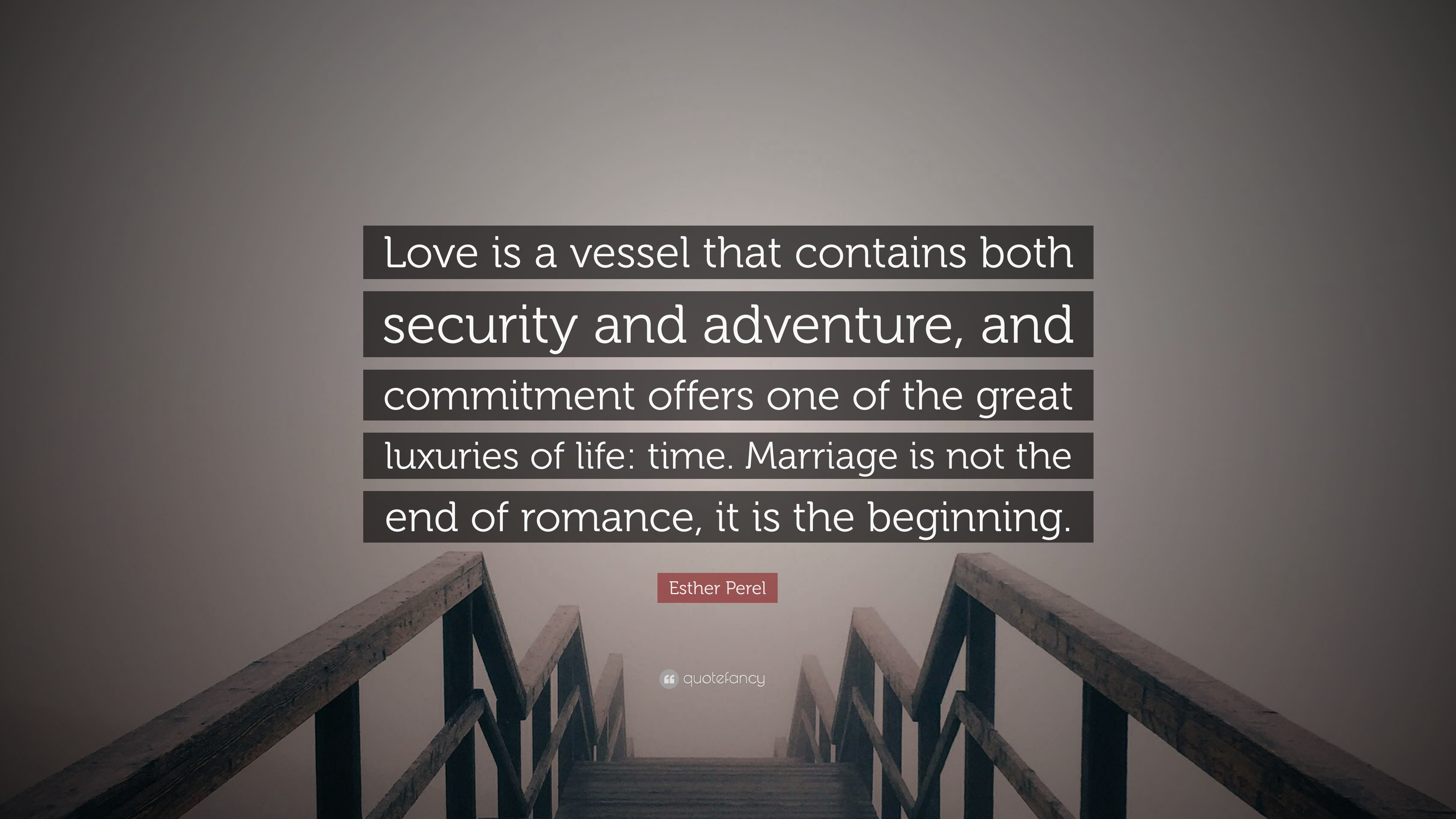 "Quotes For End Of Life Esther Perel Quote ""Love Is A Vessel That Contains Both Security"
