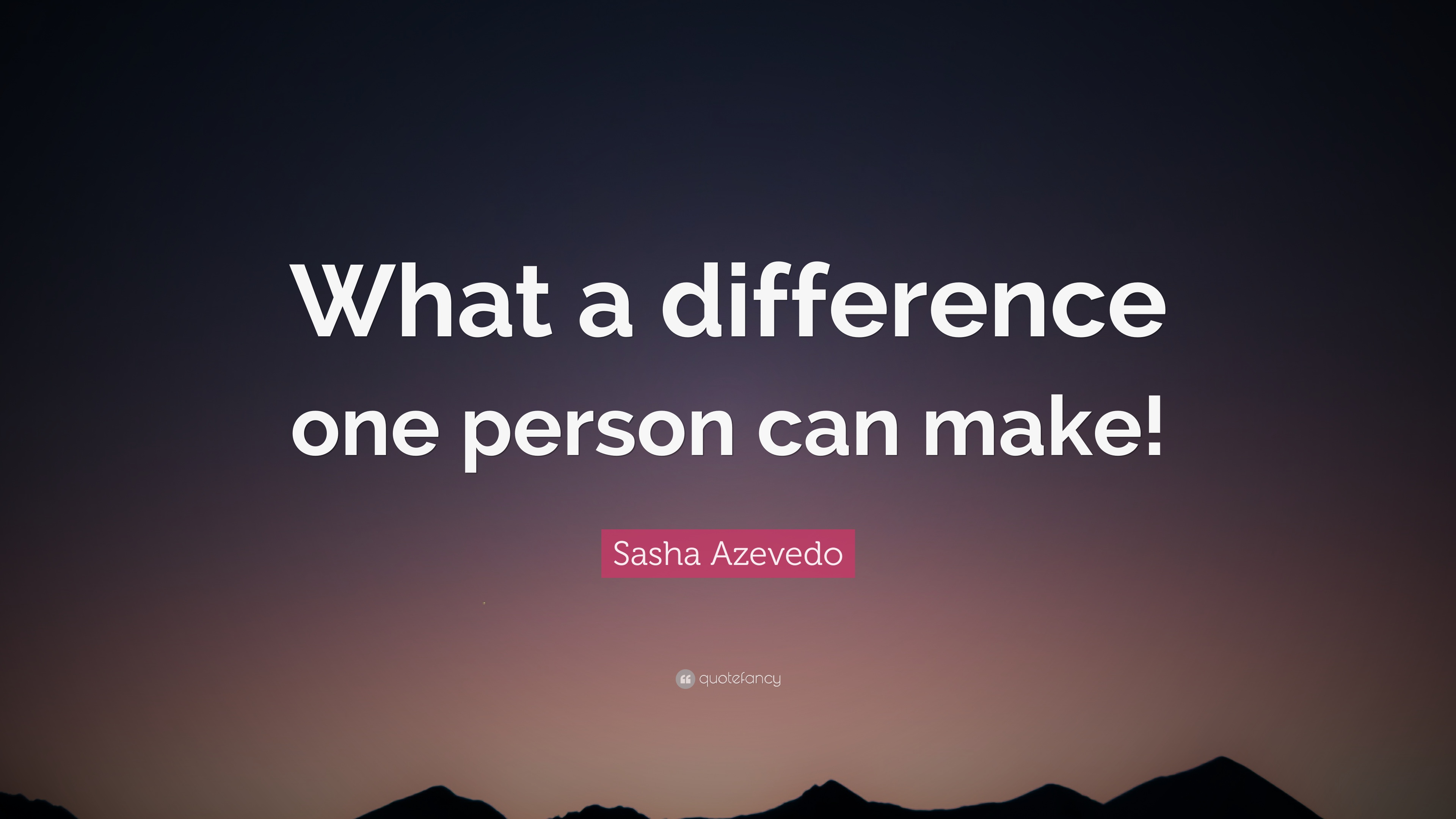 Sasha Azevedo Quote What A Difference One Person Can Make 12