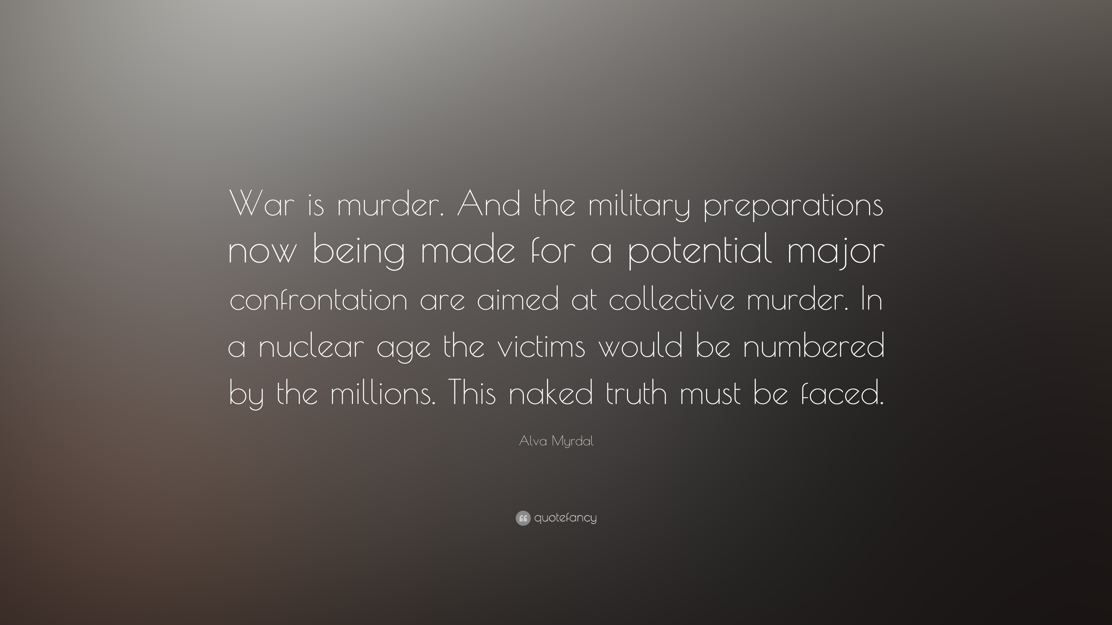 Alva Myrdal Quote War Is Murder And The Military Preparations Now Being Made For A Potential Major Confrontation Are Aimed At Collective 10 Wallpapers Quotefancy