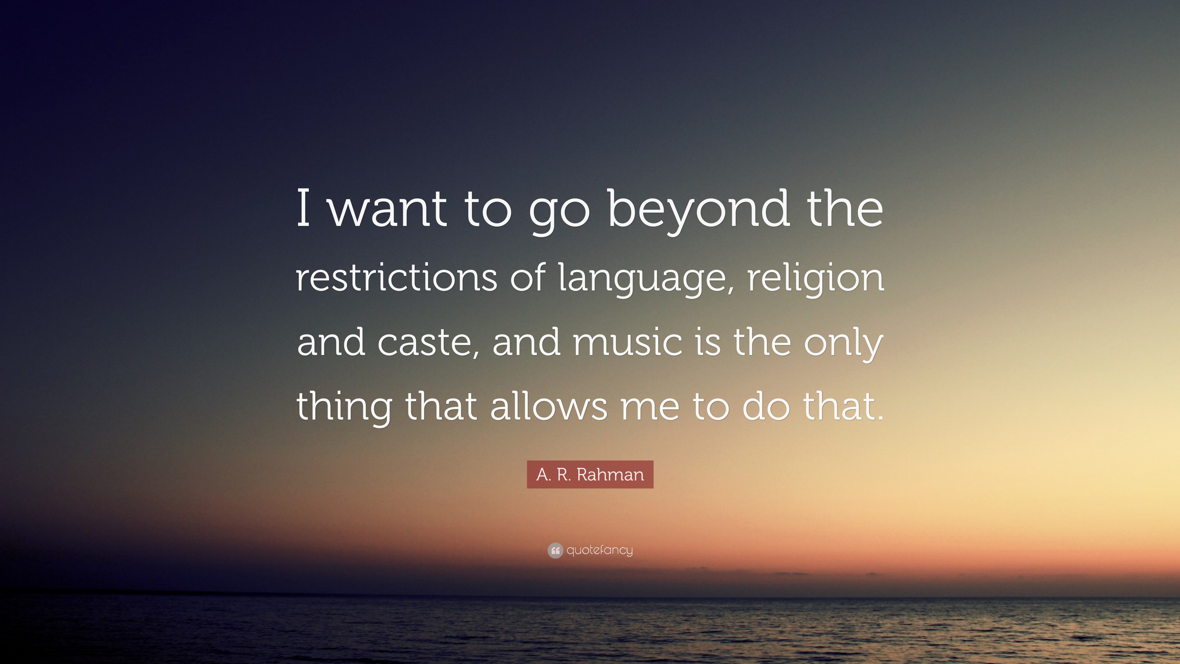 A R Rahman Quote I Want To Go Beyond The Restrictions Of