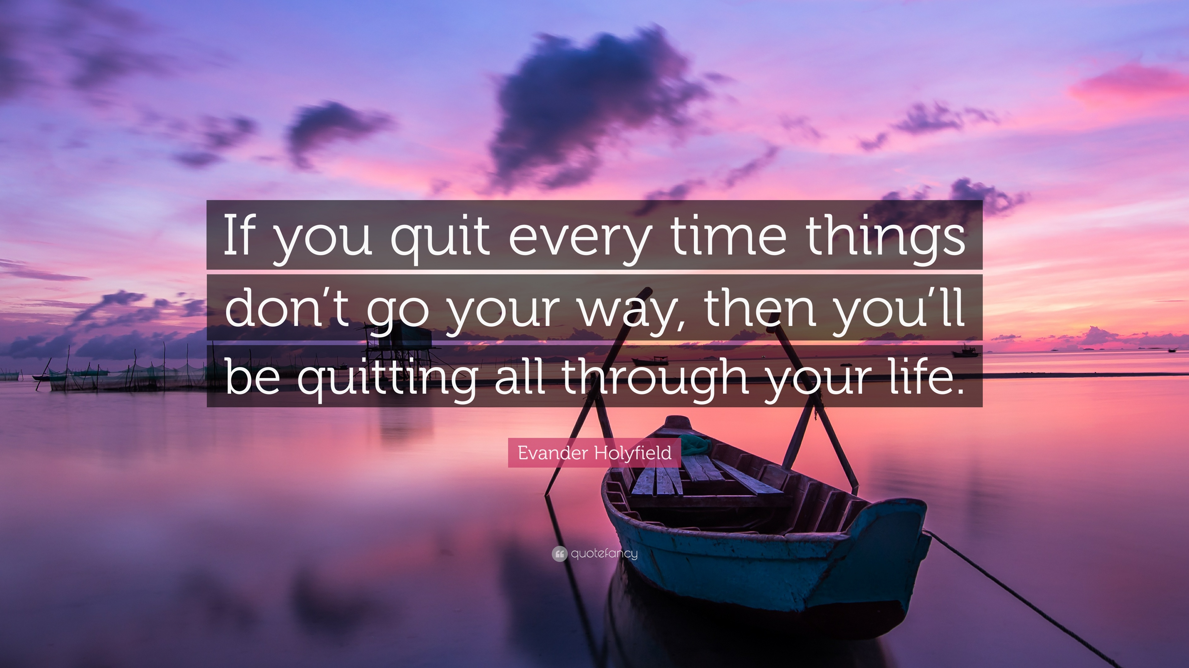 Evander Holyfield Quote If You Quit Every Time Things Dont Go