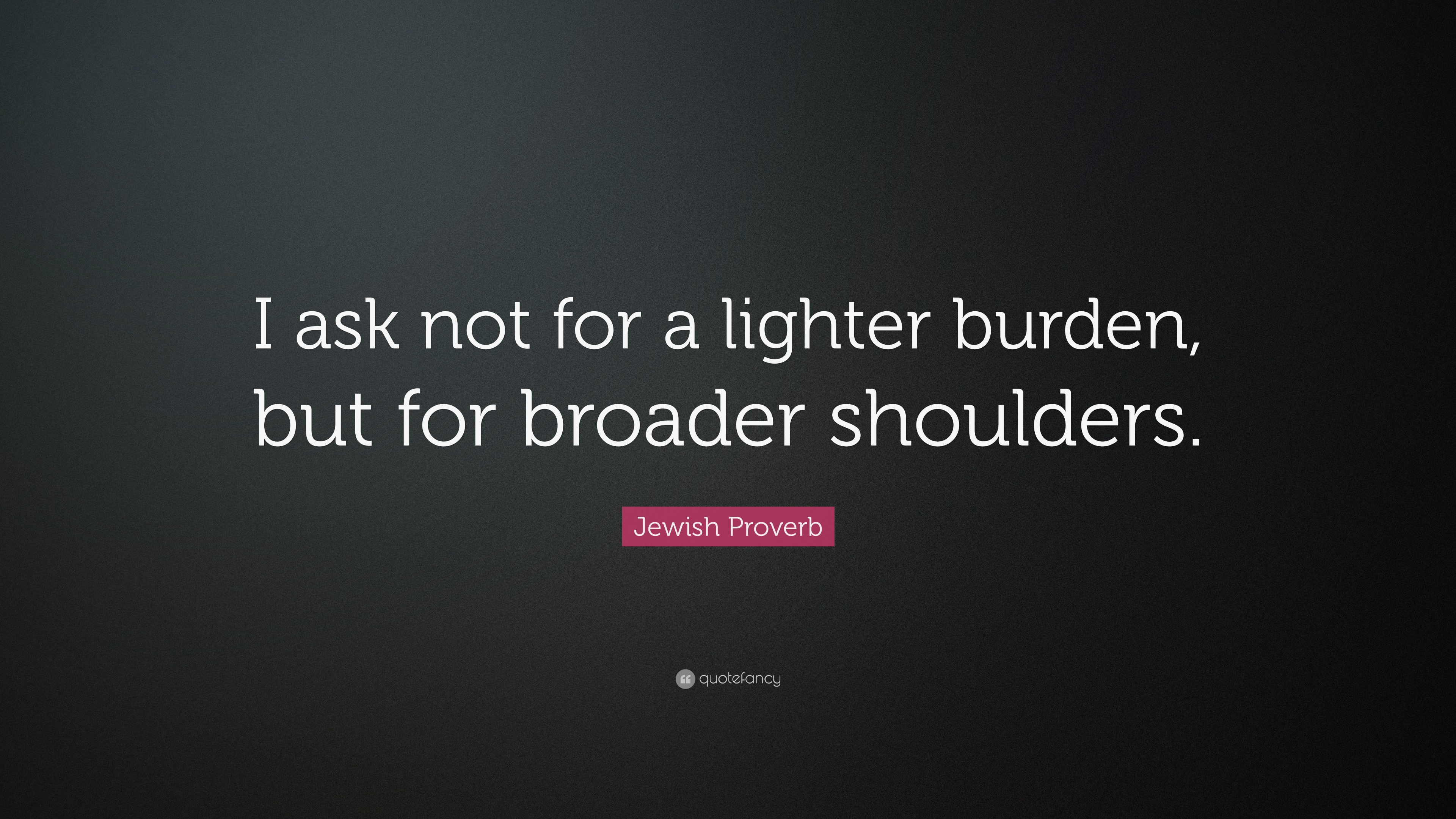 "Jewish Quotes On Life Jewish Proverb Quote ""I Ask Not For A Lighter Burden But For"