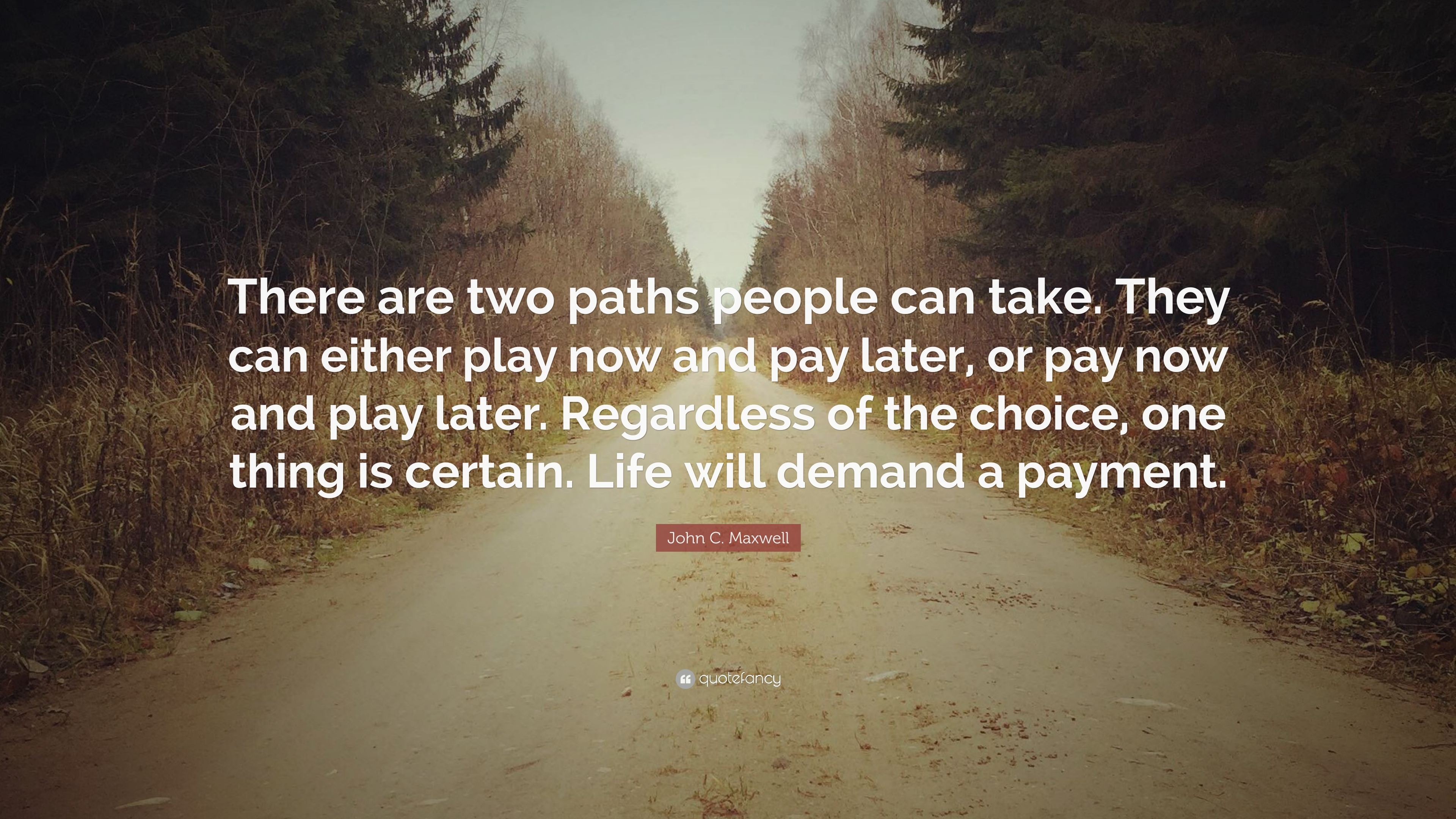 """One Thing Is Certain Quotes: John C. Maxwell Quote: """"There Are Two Paths People Can"""