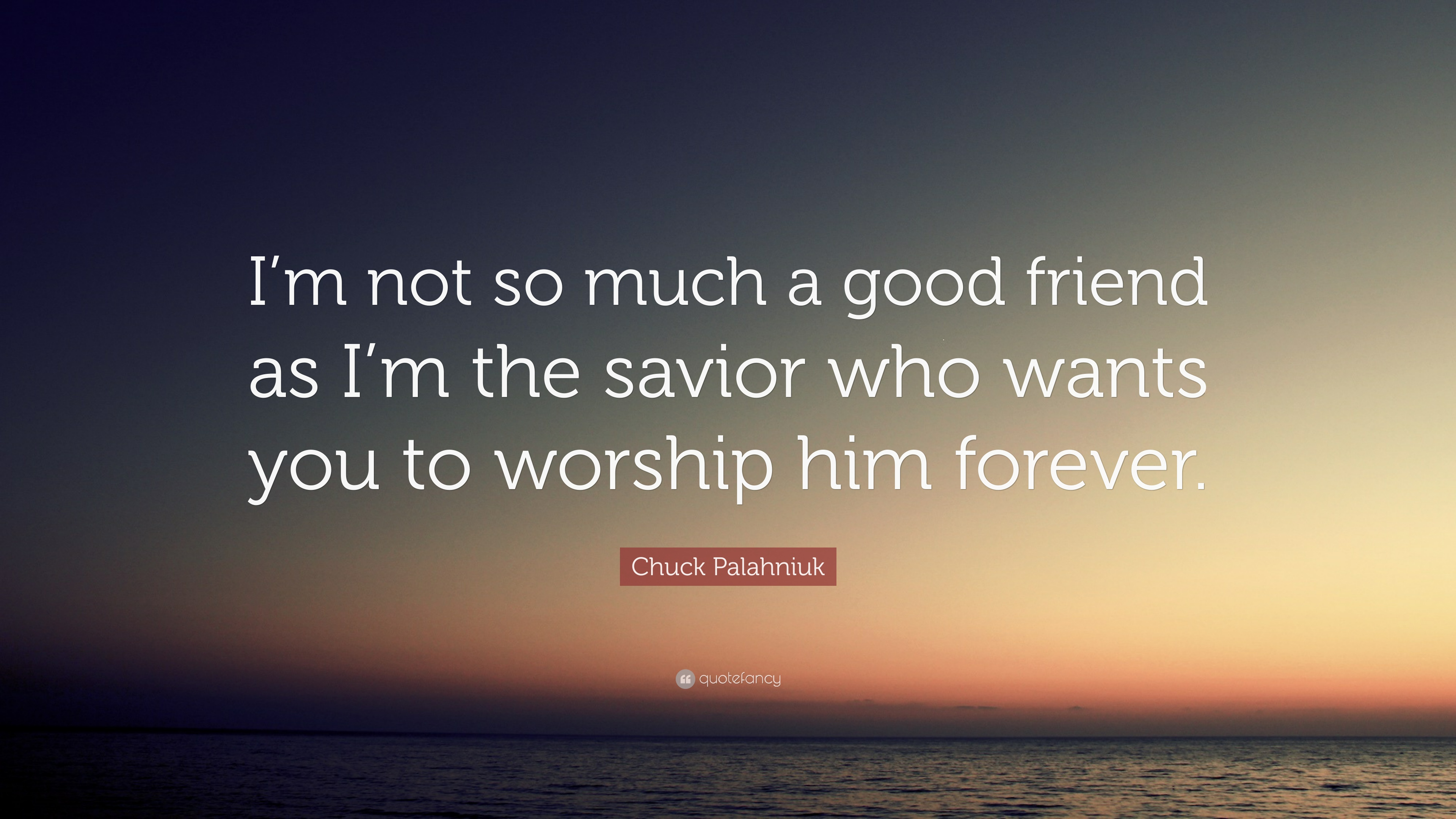 "Chuck Palahniuk Quote: ""I'm not so much a good friend as I'm the"