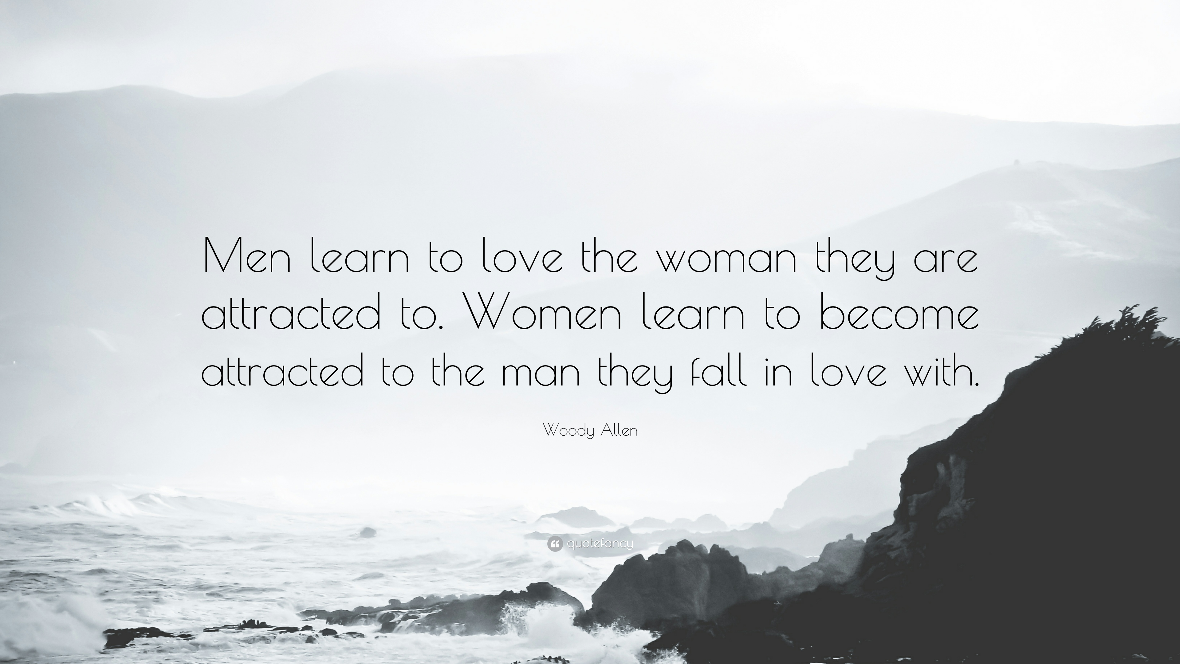 "How To Love A Woman Quotes Woody Allen Quote ""Men Learn To Love The Woman They Are Attracted"
