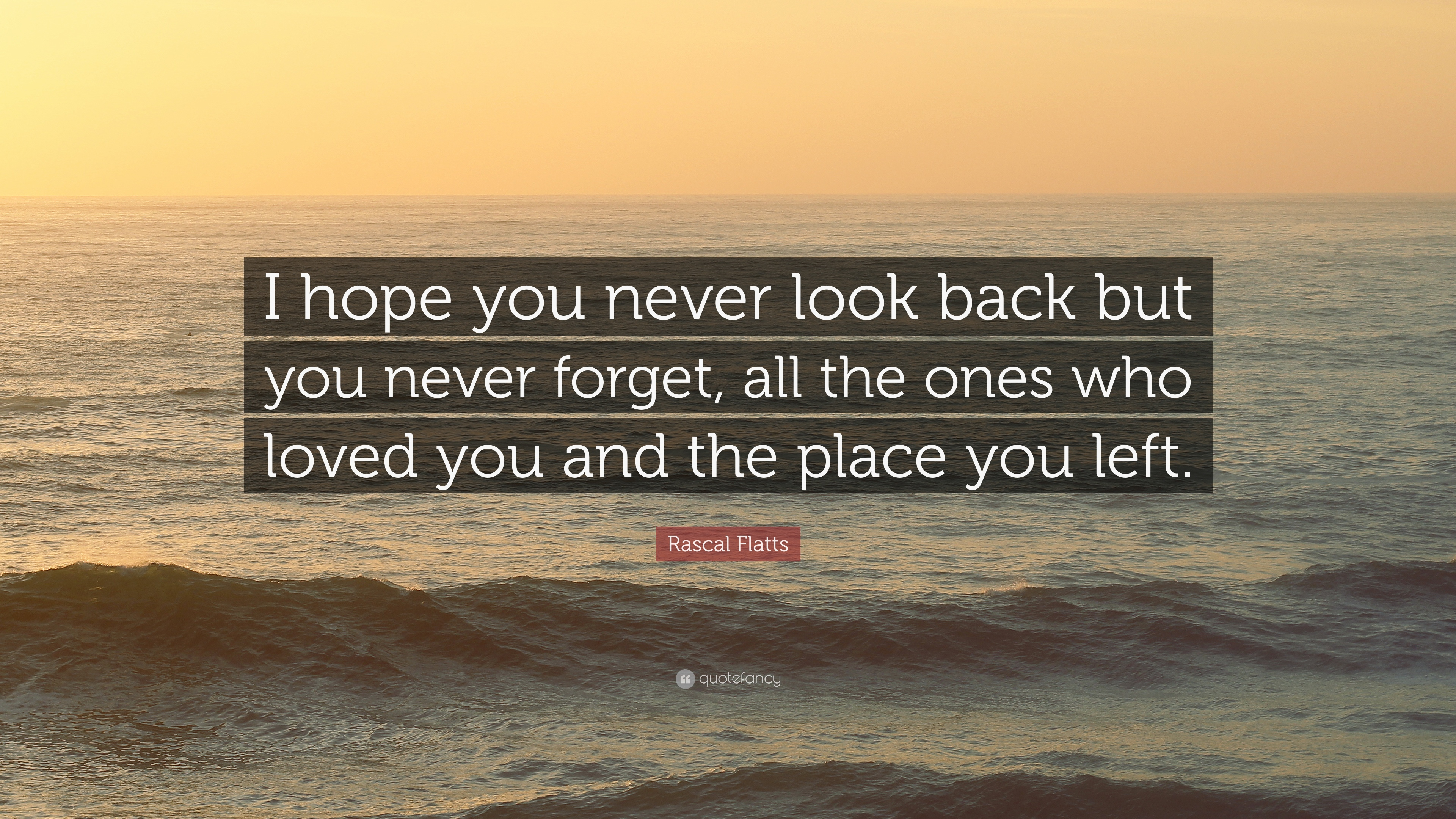 Rascal Flatts Quote I Hope You Never Look Back But You Never