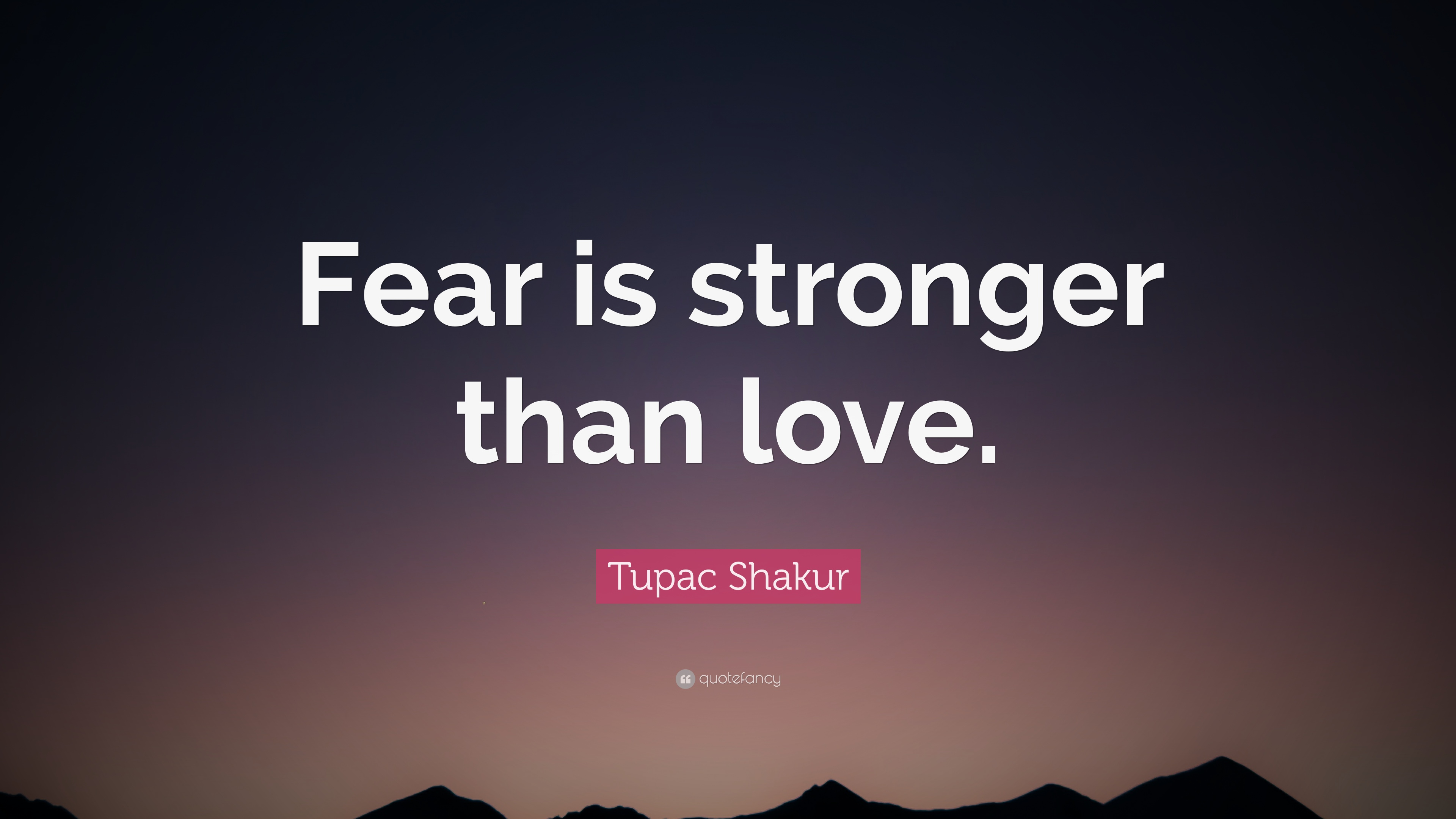 "Tupac Shakur Quote ""Fear is stronger than love """
