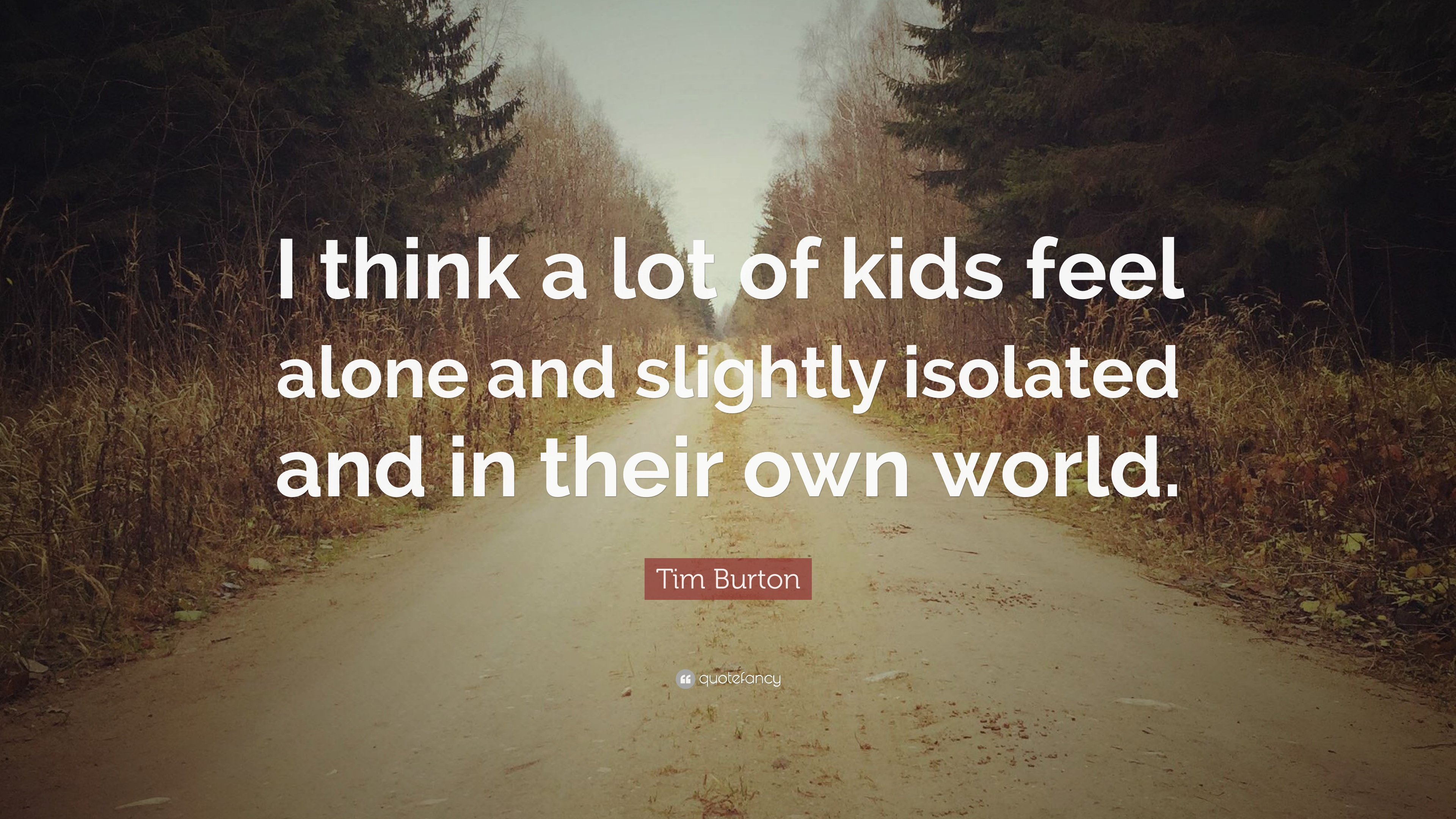 "I Feel Alone Quotes Tim Burton Quote ""I Think A Lot Of Kids Feel Alone And Slightly"
