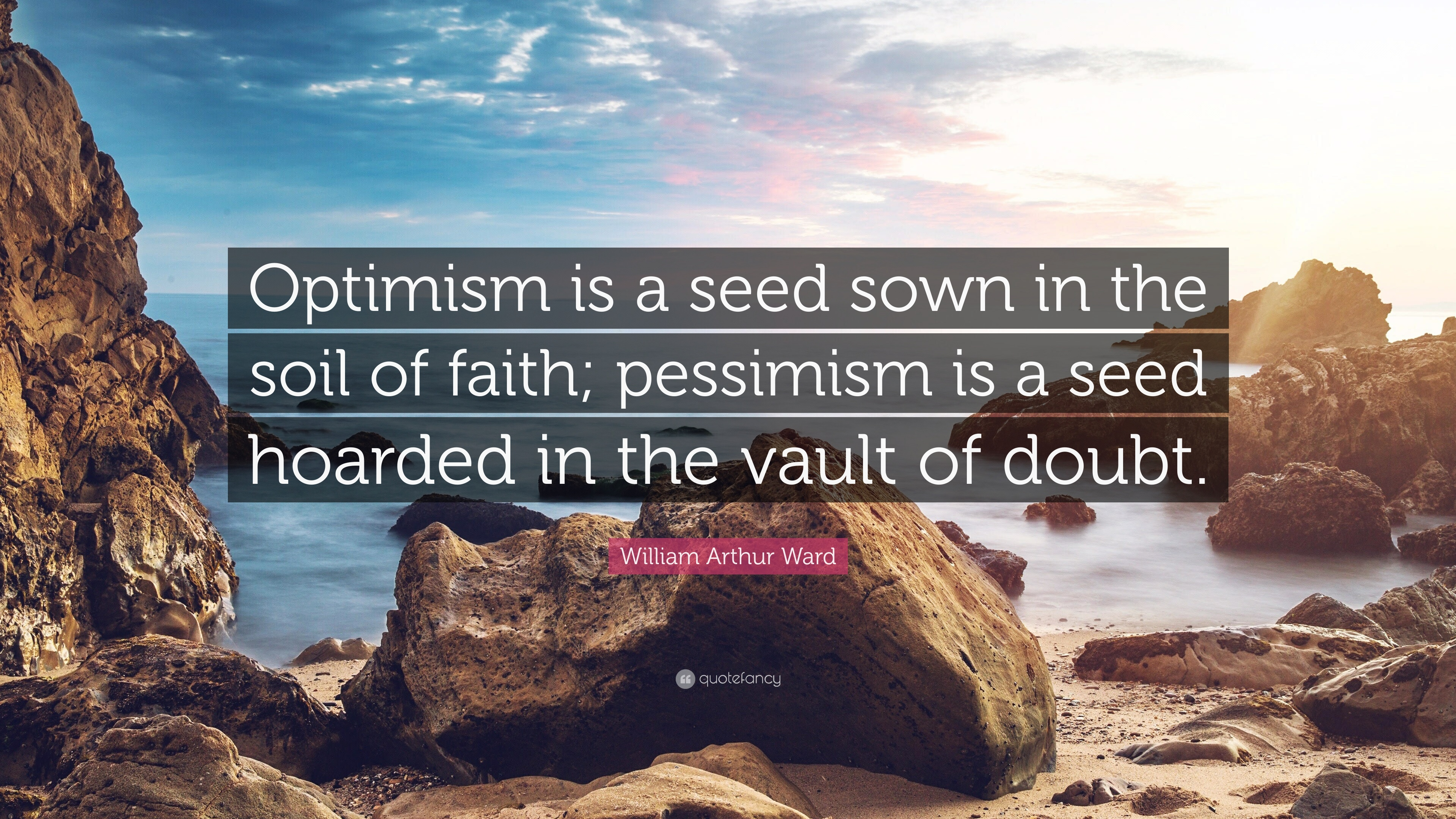 William Arthur Ward Quote Optimism Is A Seed Sown In The Soil Of