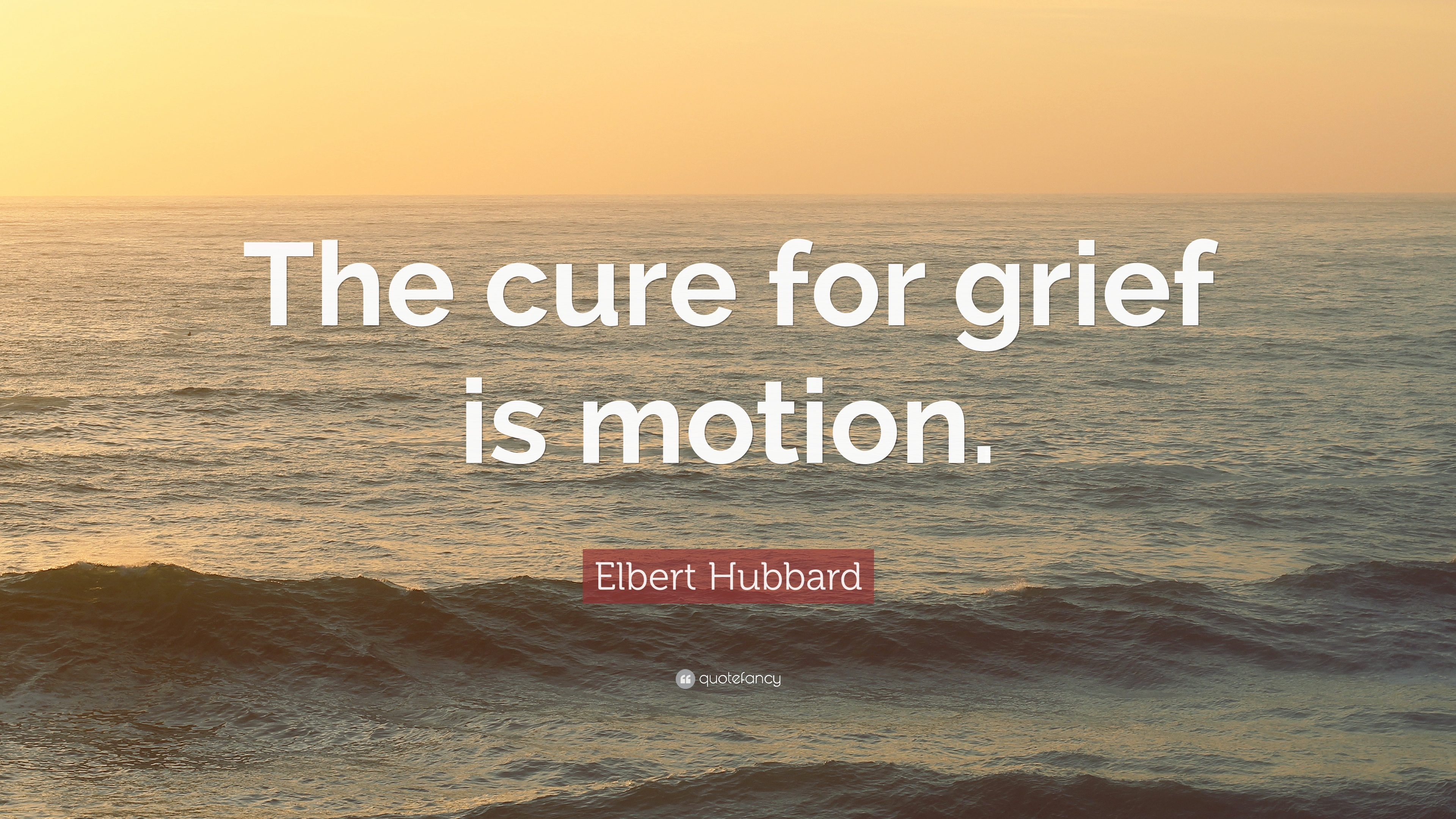 Elbert Hubbard Quote The Cure For Grief Is Motion 12 Wallpapers