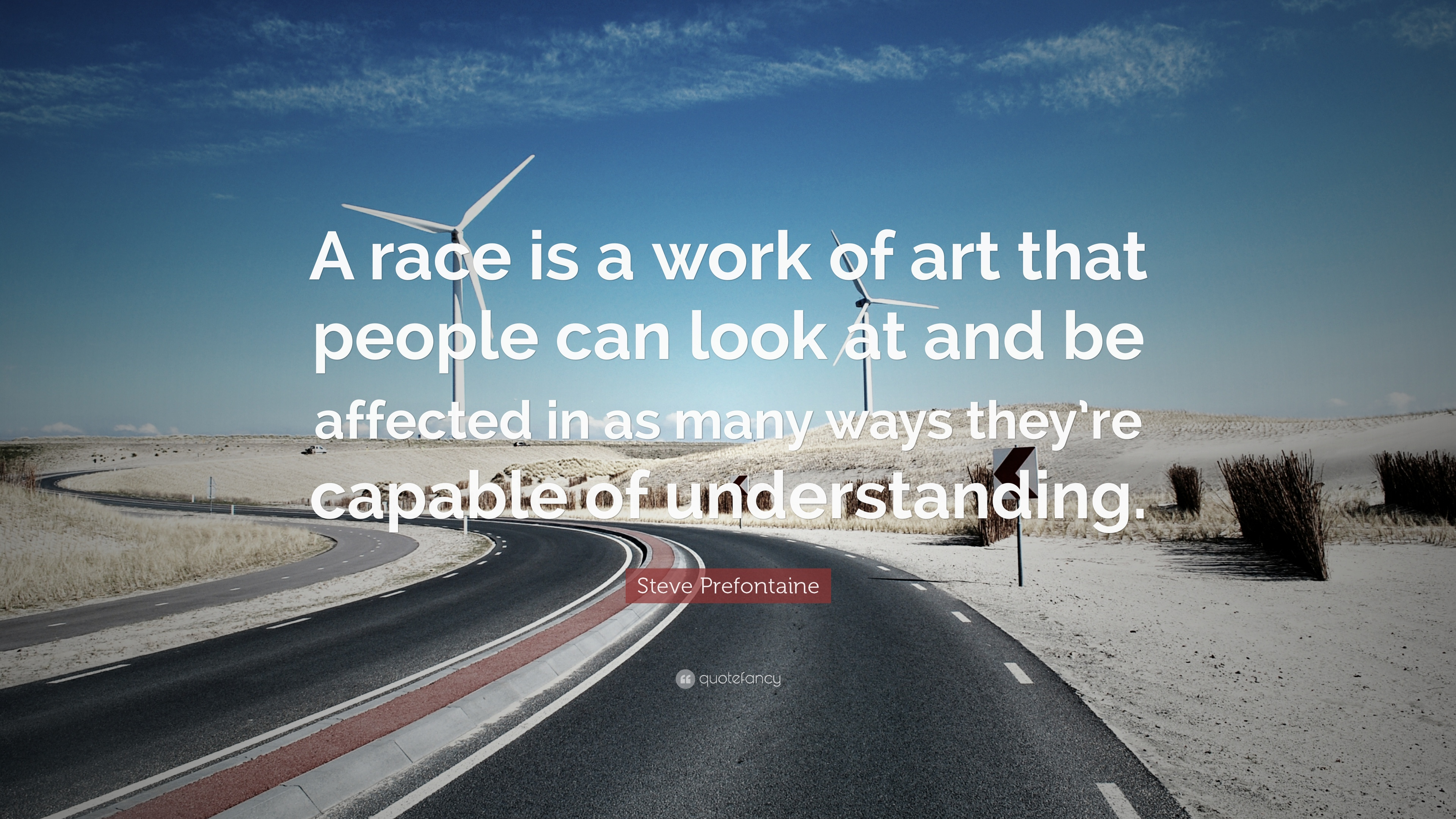 "Steve Prefontaine Quote: ""A race is a work of art that ..."