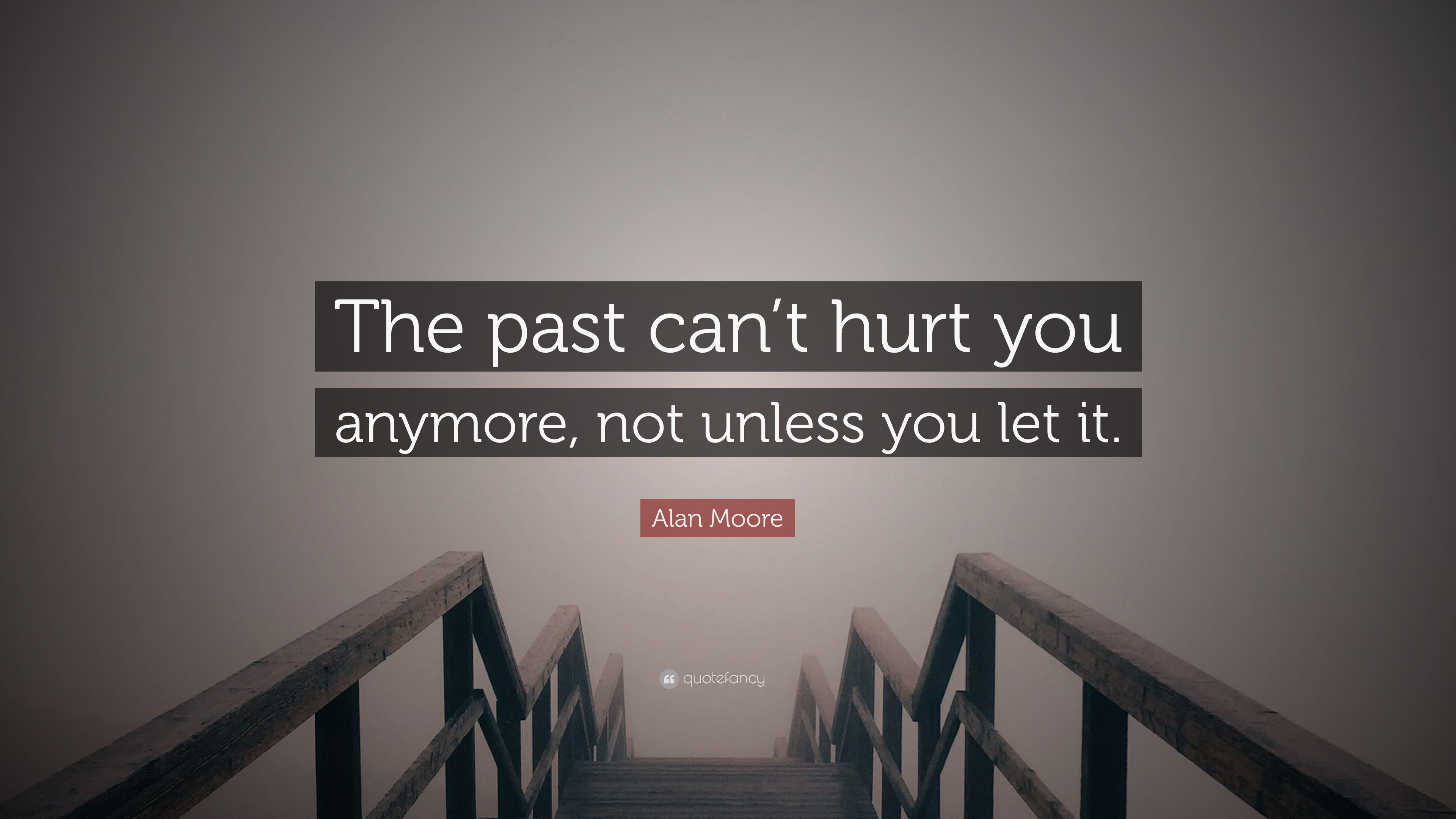 The past can't hurt you anymore, not unless you let it