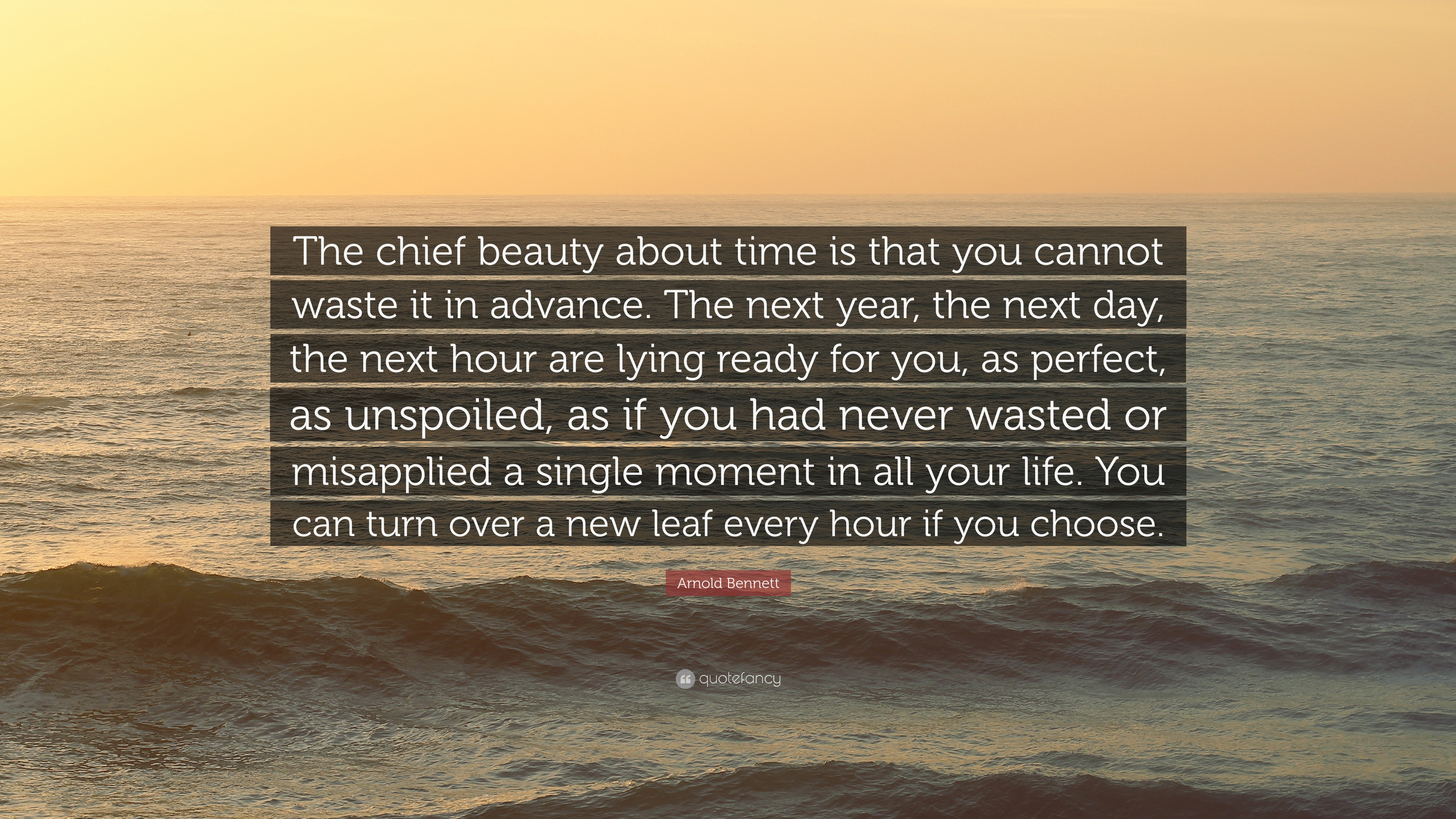 "Arnold Bennett Quote: ""The Chief Beauty About Time Is That"