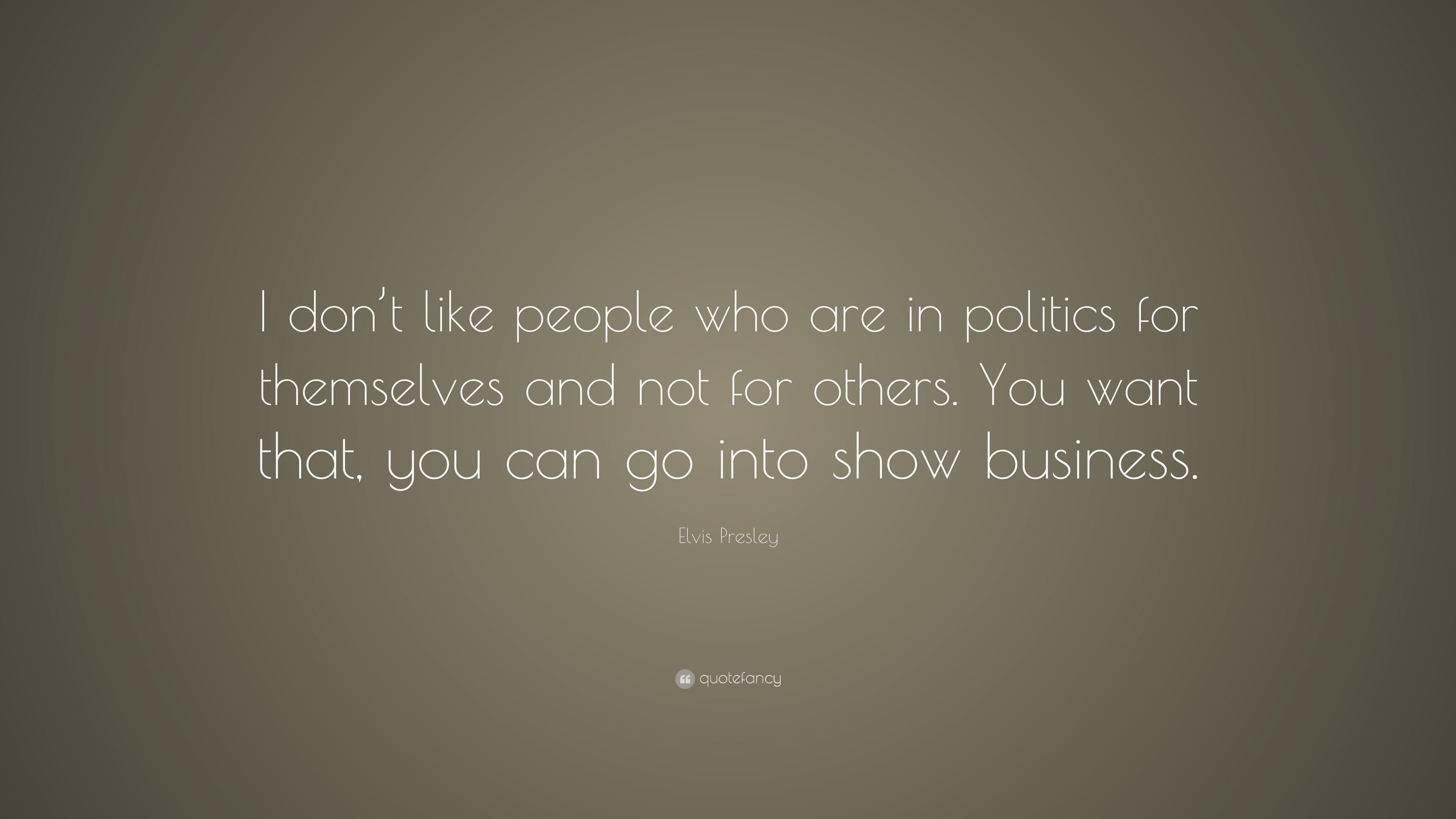 Elvis Presley Quote I Dont Like People Who Are In Politics For