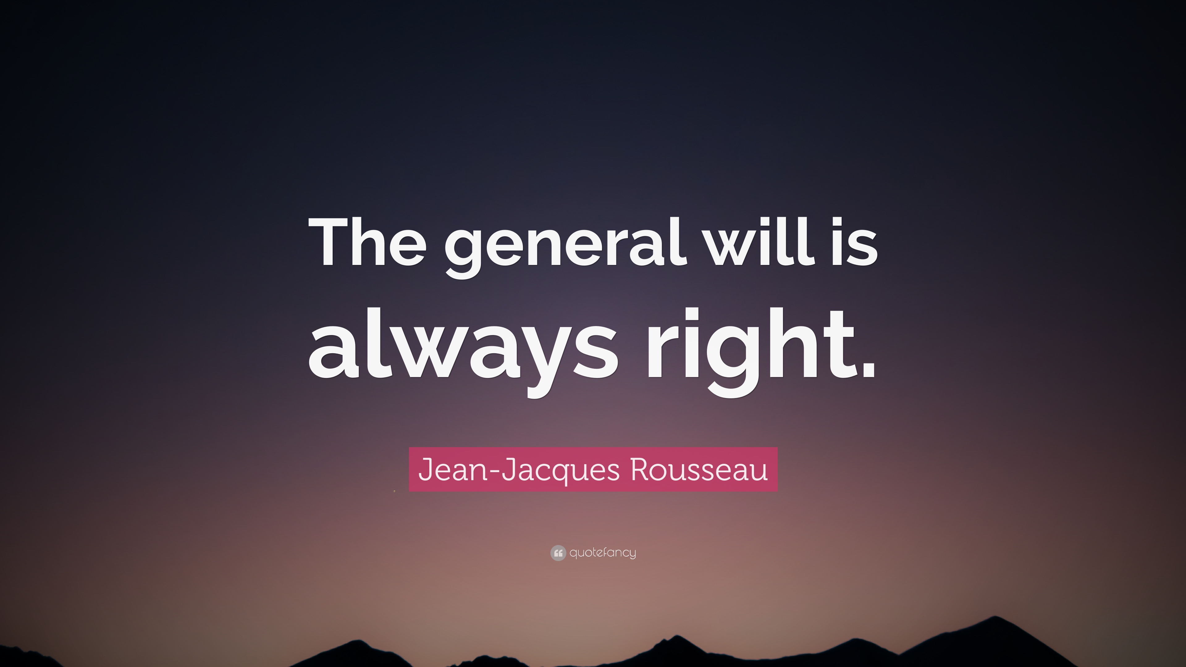 "The General Quote Jeanjacques Rousseau Quote ""The General Will Is Always Right"