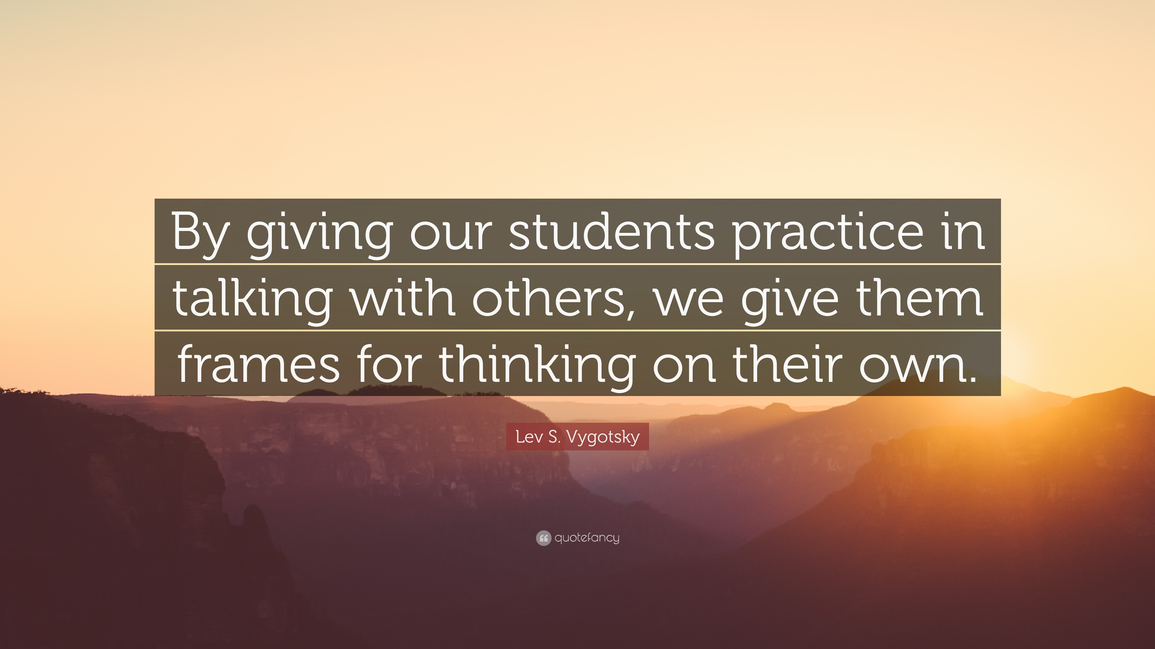 Lev S Vygotsky Quote By Giving Our Students Practice In Talking