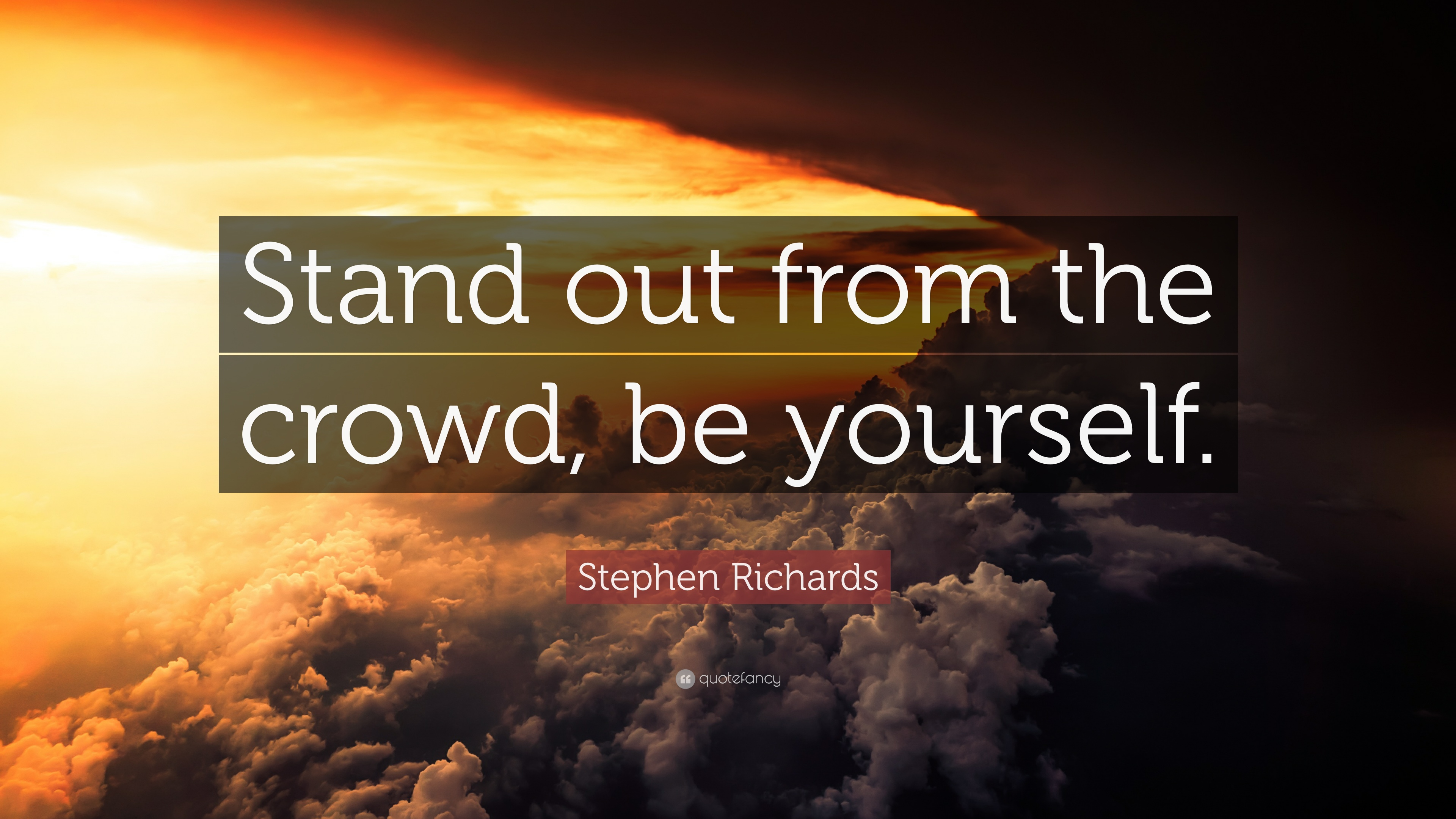Stephen Richards Quote Stand Out From The Crowd Be Yourself 10