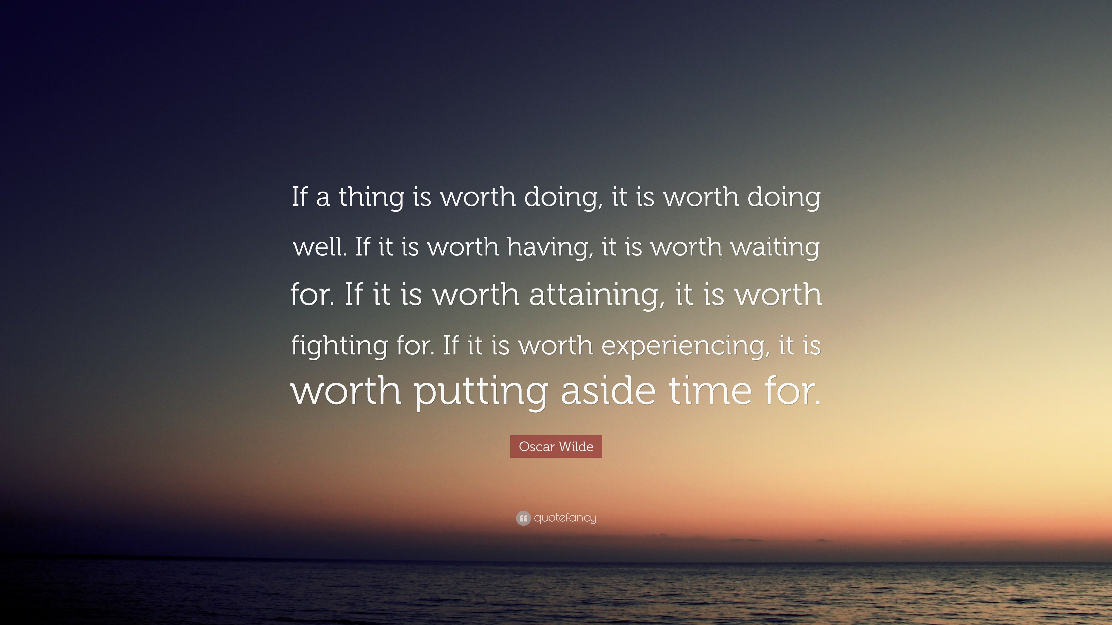 Oscar Wilde Quote If A Thing Is Worth Doing It Is Worth Doing Well If It Is Worth Having It