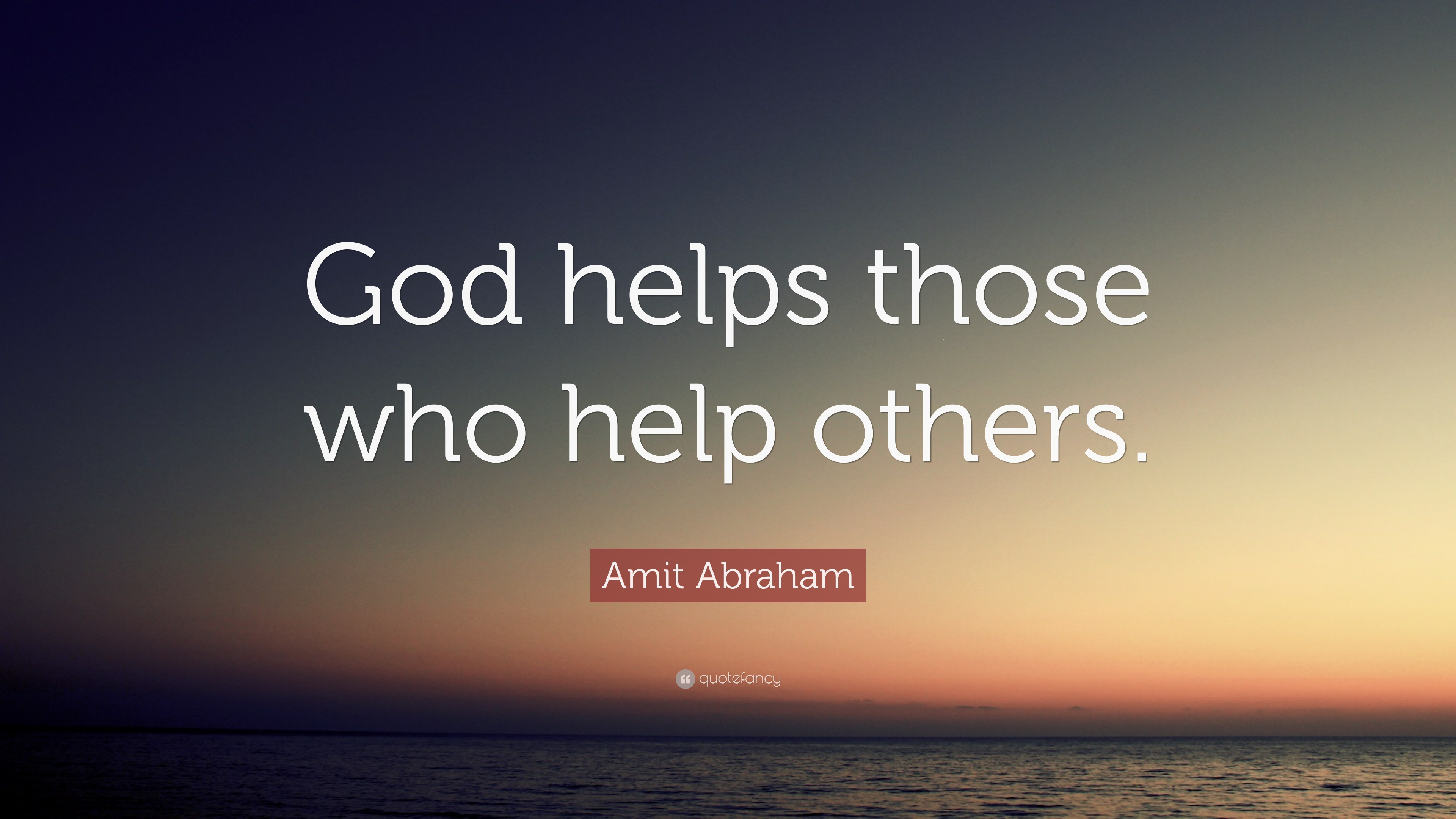 "Amit Abraham Quote: ""God helps those who help others."" (12 ..."