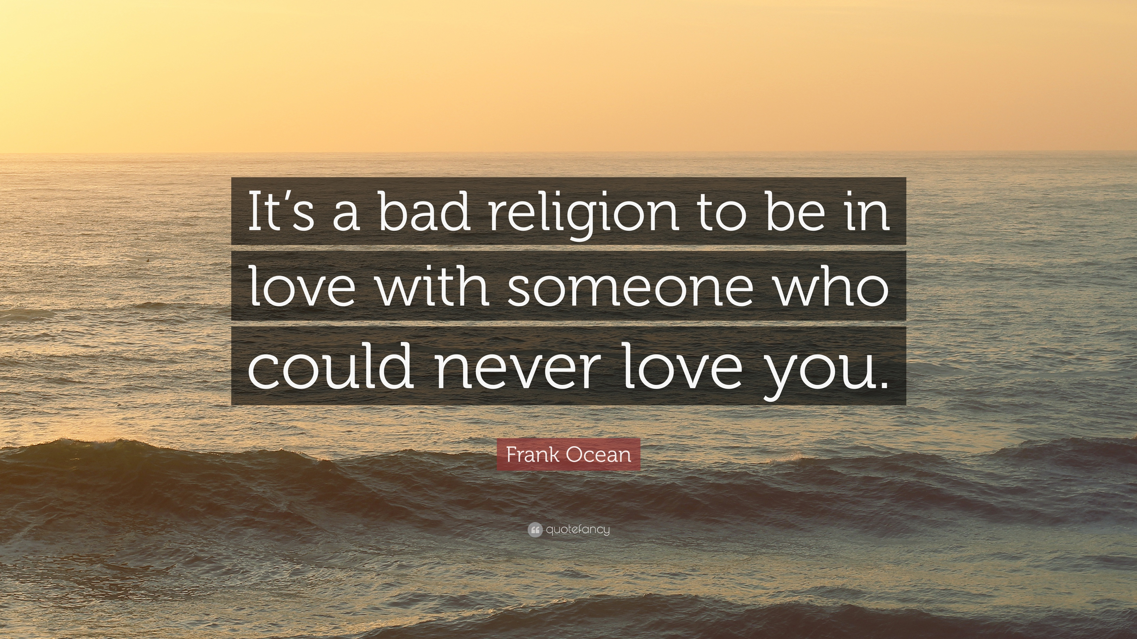 Frank Ocean Quote: U201cItu0027s A Bad Religion To Be In Love With Someone Who