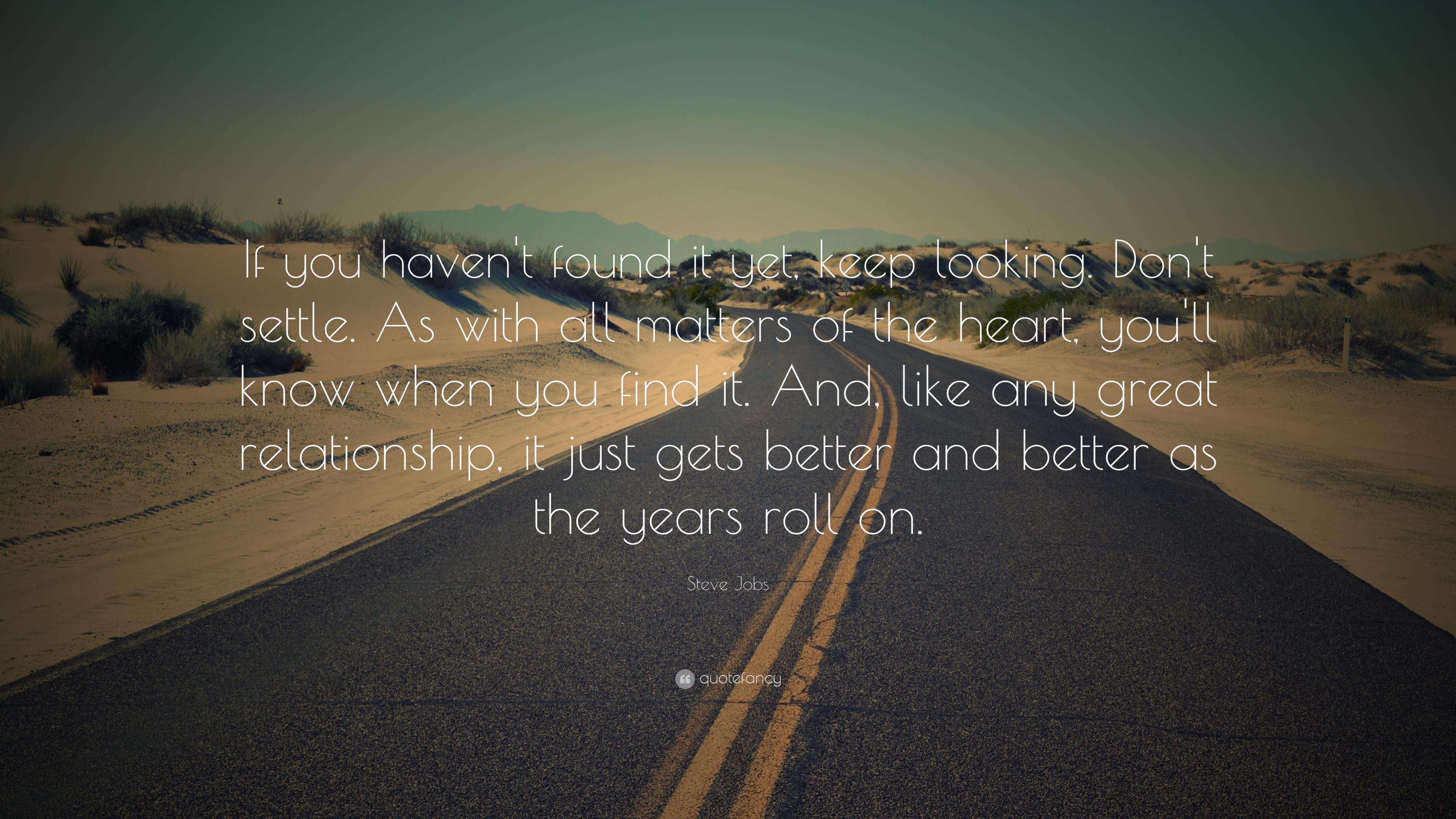 Steve Jobs Quote: U201cIf You Havenu0027t Found It Yet, Keep Looking