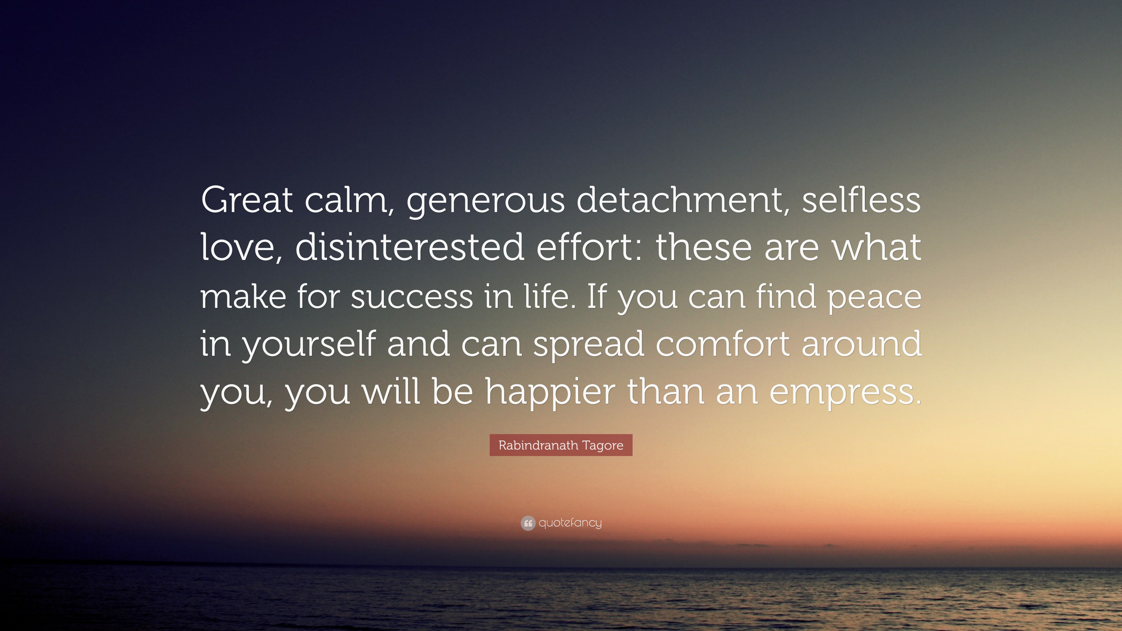 """Selfless Love Quotes Rabindranath Tagore Quote """"Great Calm Generous Detachment"""