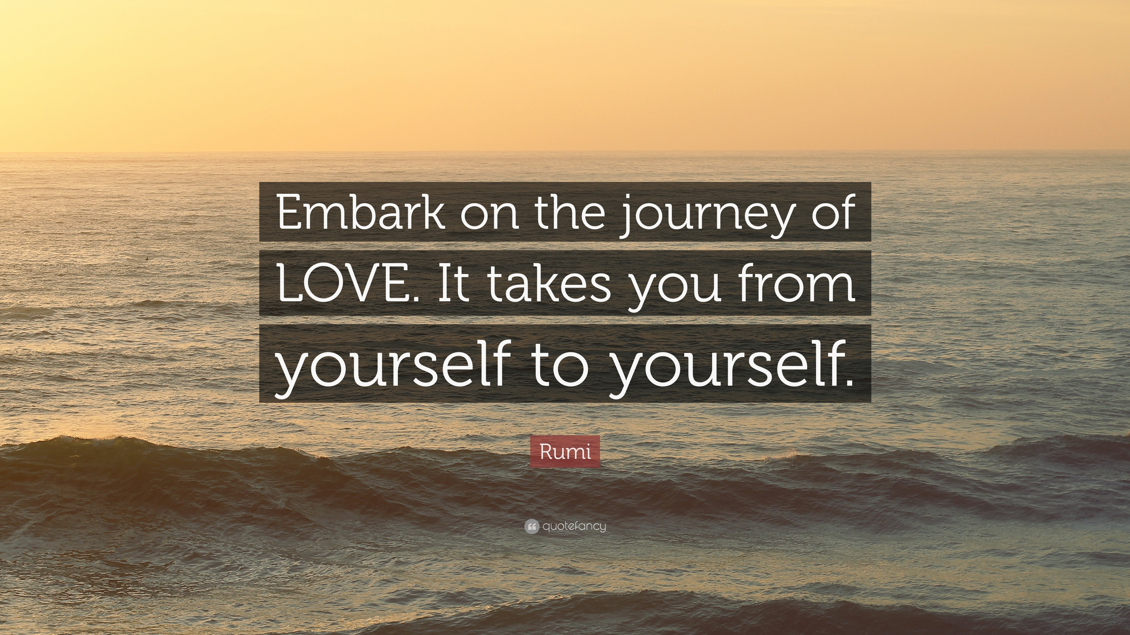 Rumi Quote Embark On The Journey Of Love It Takes You From