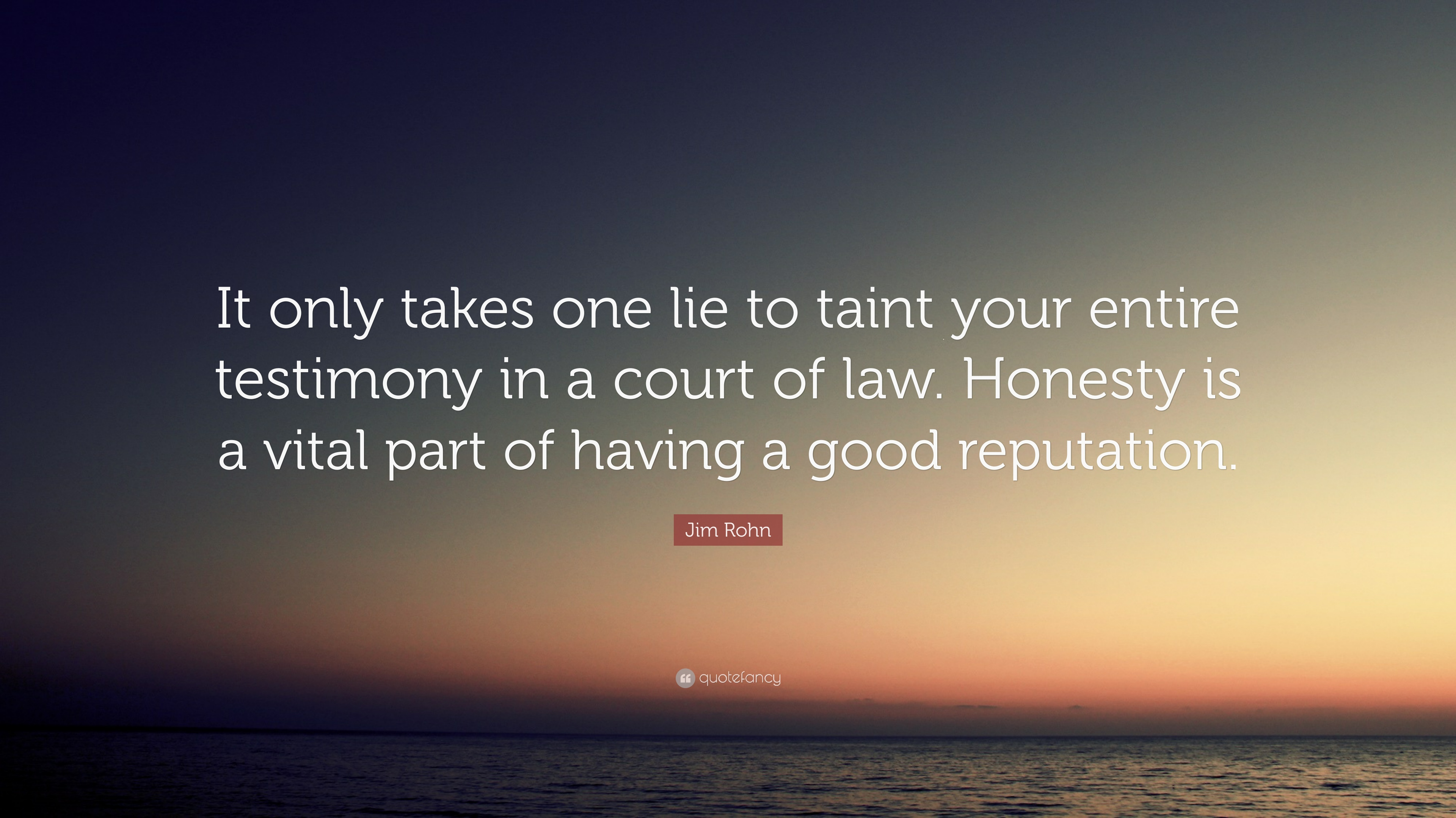 Jim Rohn Quote It Only Takes One Lie To Taint Your Entire