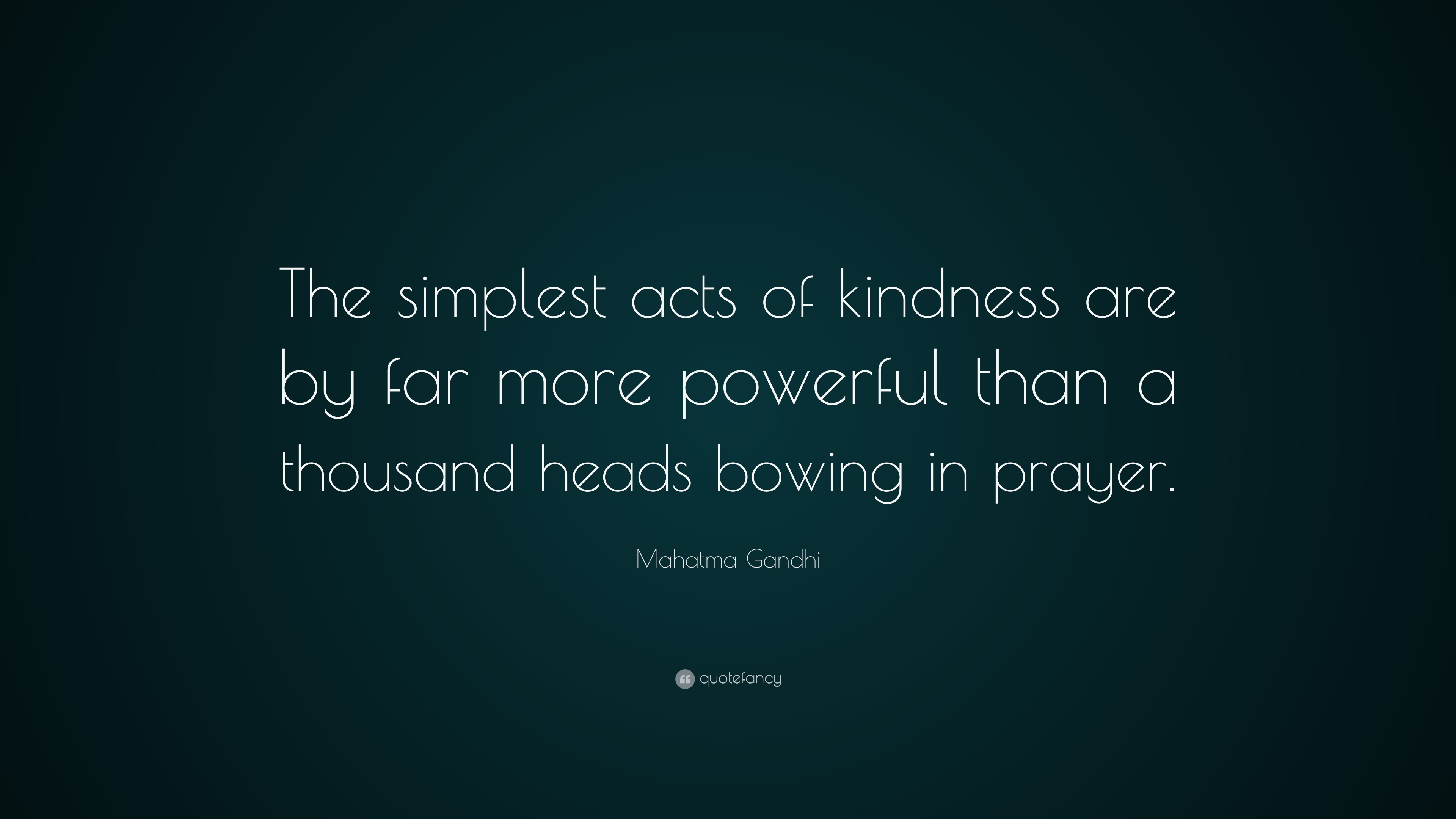Mahatma Gandhi Quote The Simplest Acts Of Kindness Are By Far More